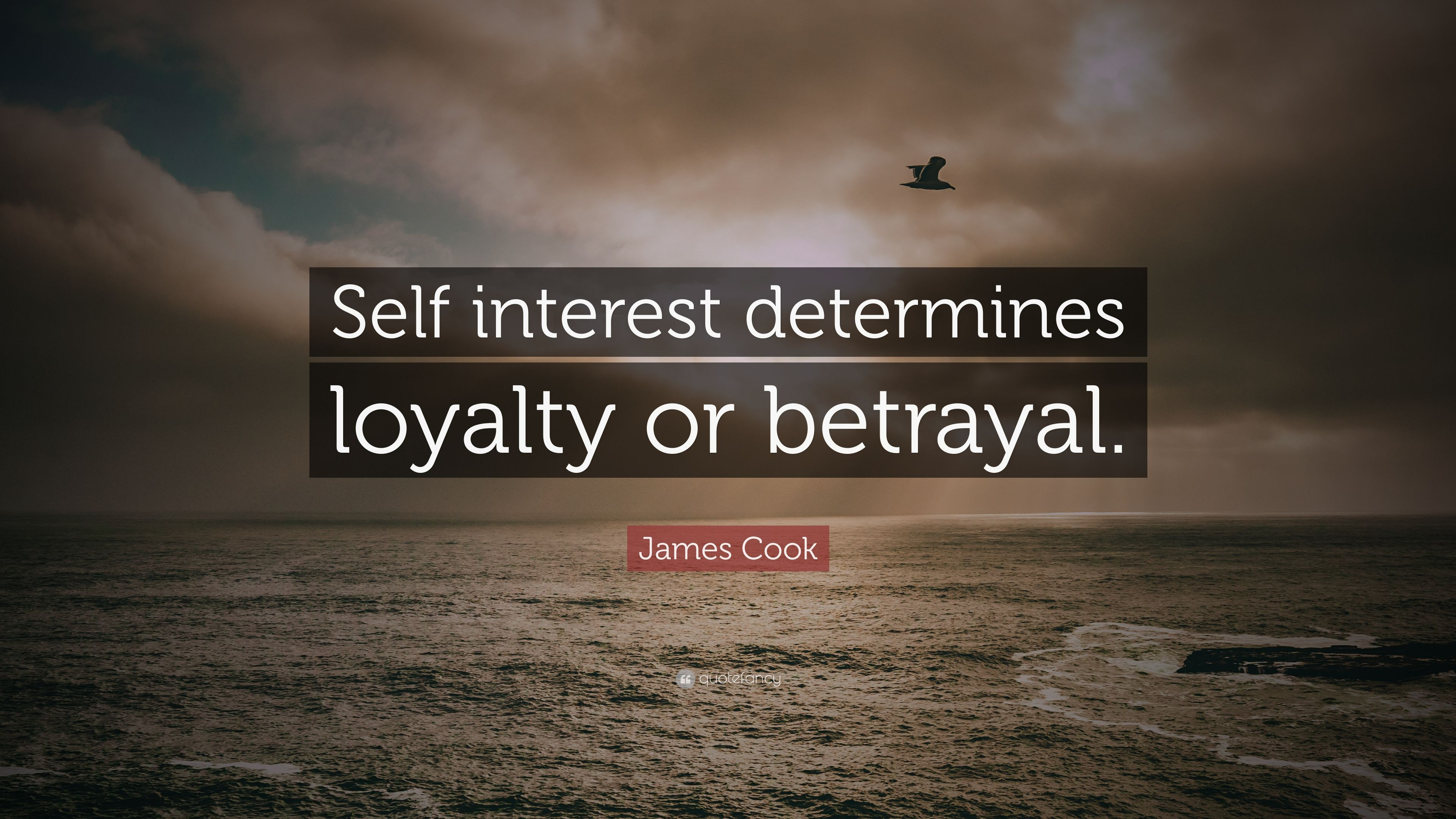 "Quotes About Loyalty And Betrayal James Cook Quote ""Self Interest Determines Loyalty Or Betrayal"