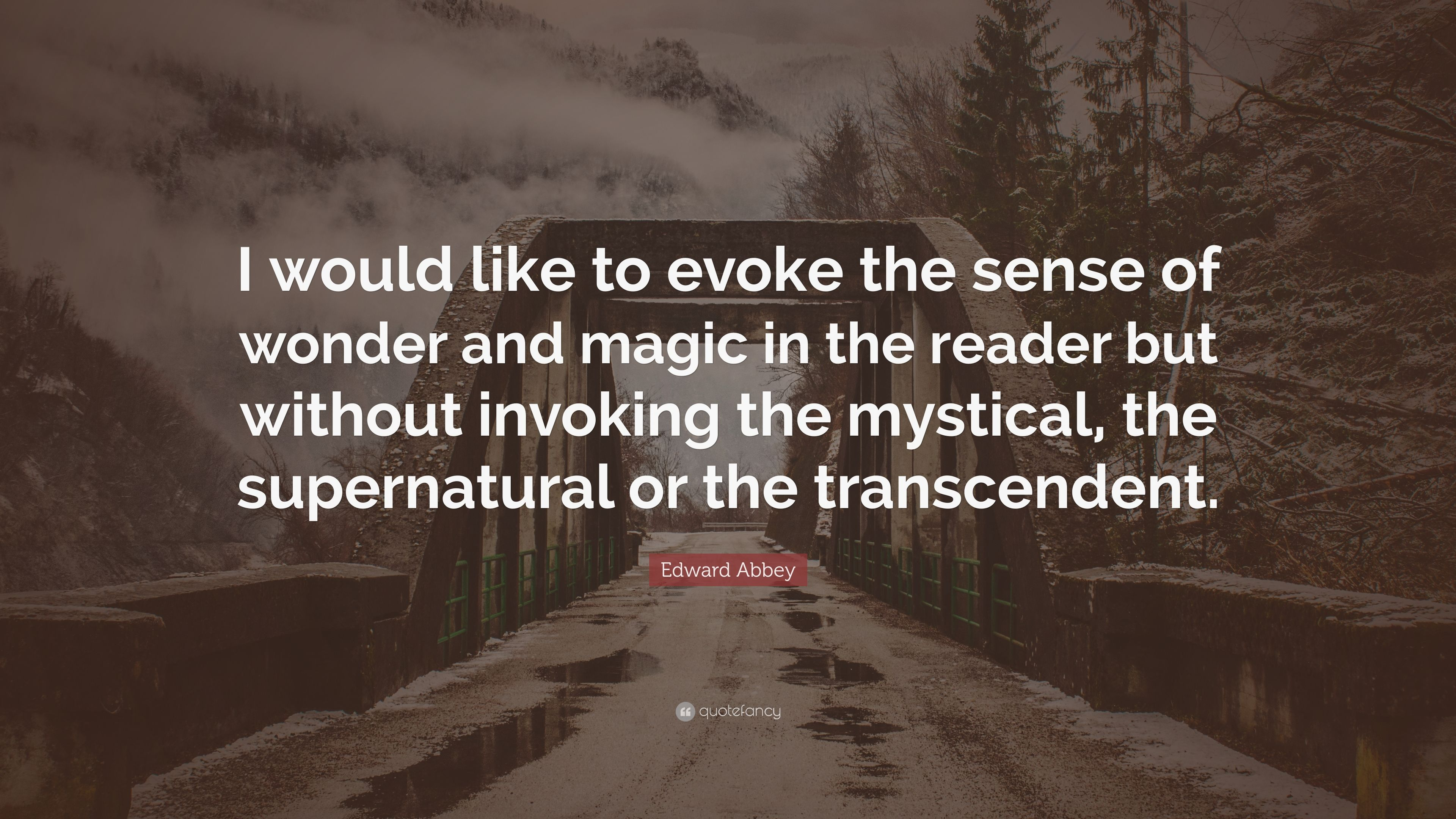 "Edward Abbey Quote: ""I would like to evoke the sense of"