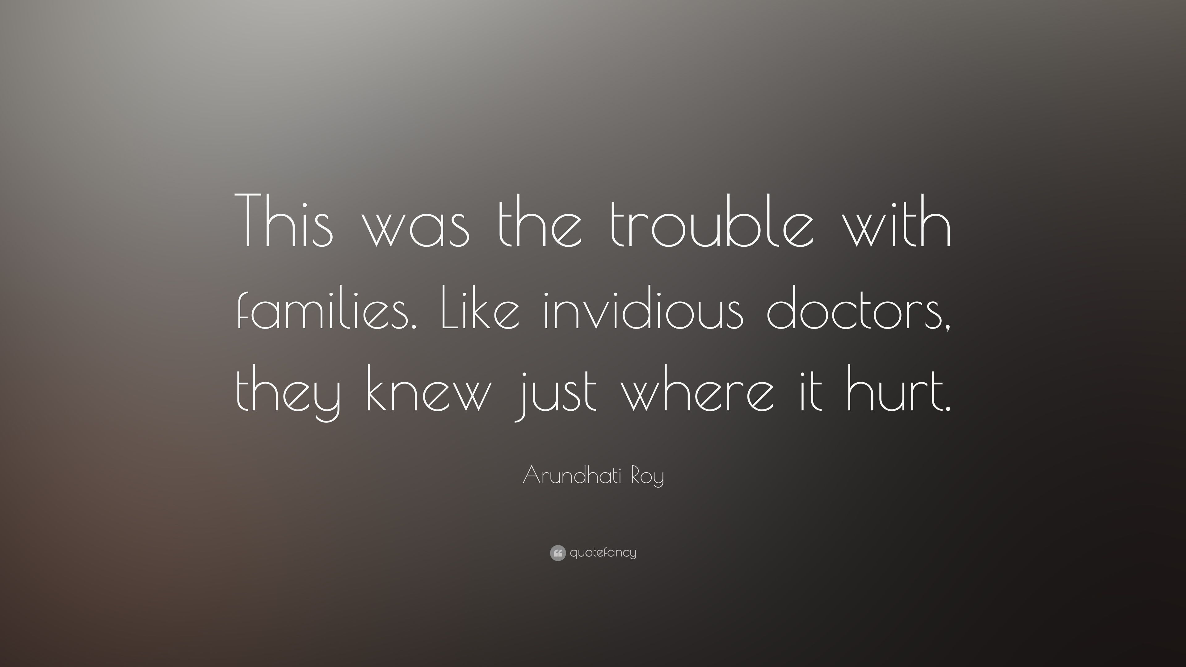 """Arundhati Roy Quote: """"This was the trouble with families ..."""