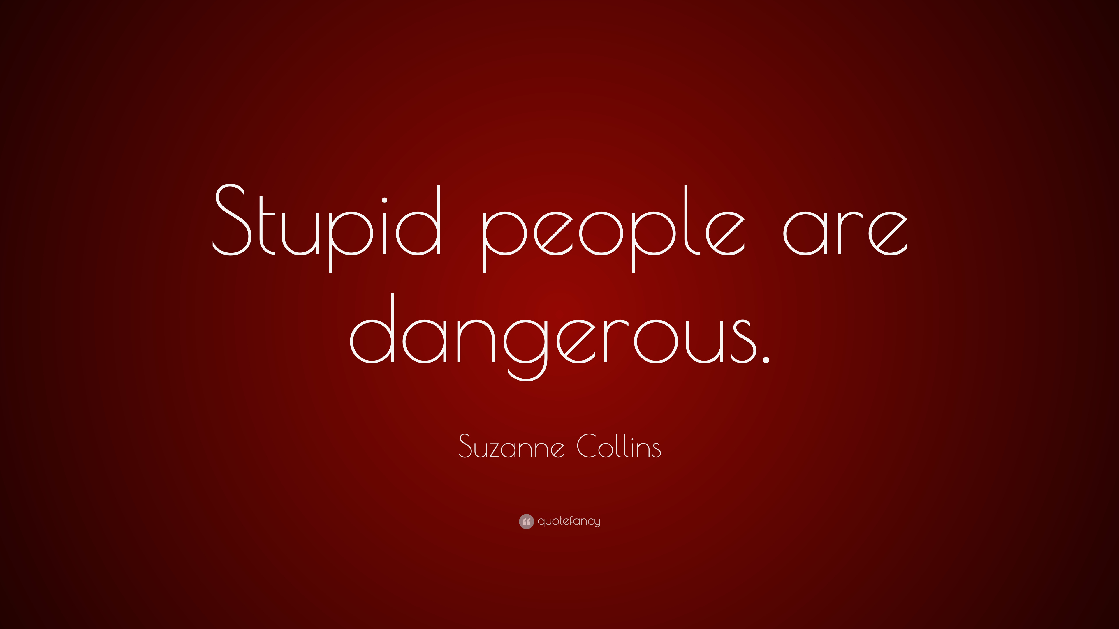 """Suzanne Collins Quote: """"Stupid people are dangerous."""" (6 ..."""