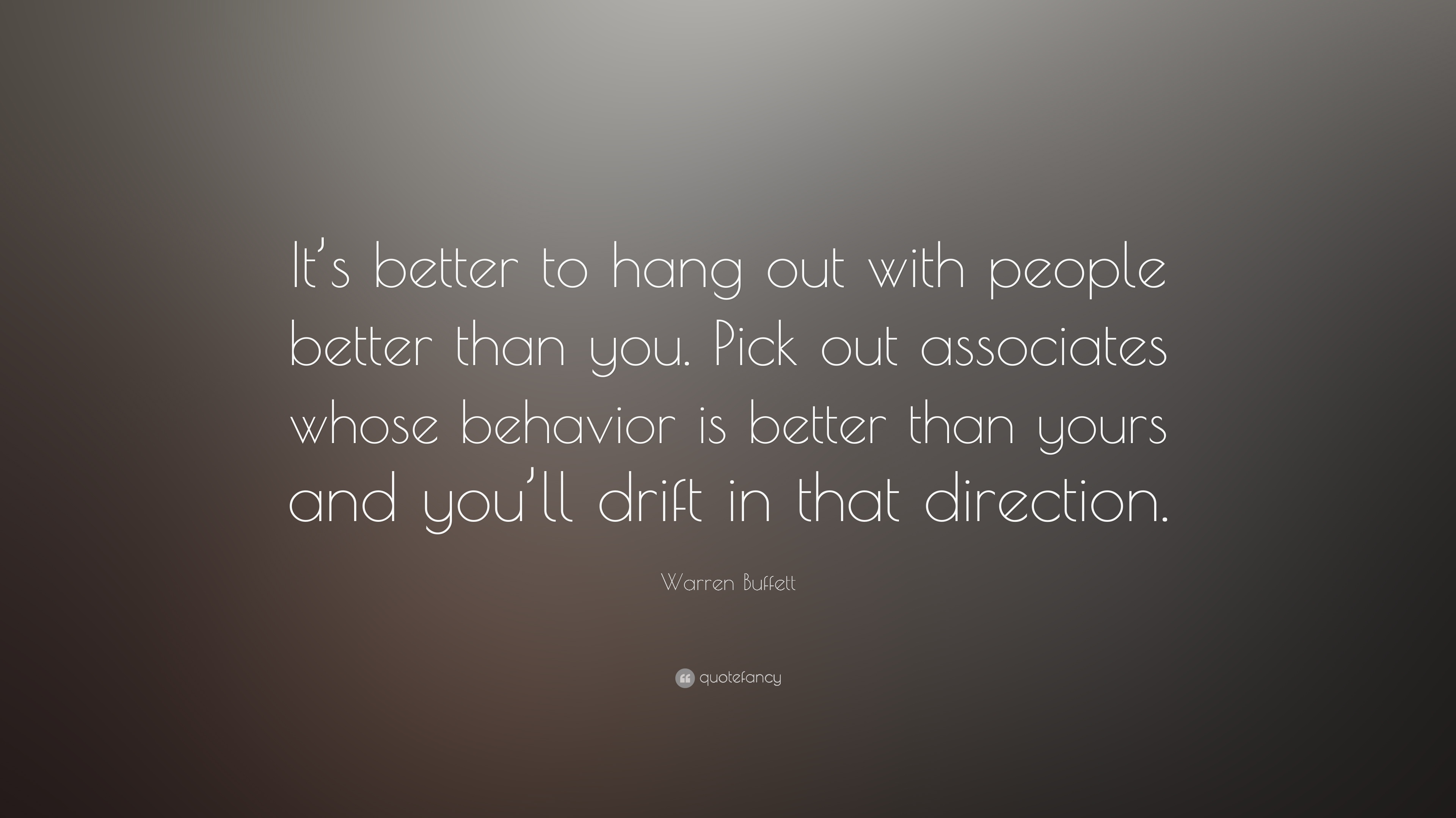 Warren Buffett Quote Its Better To Hang Out With People Better