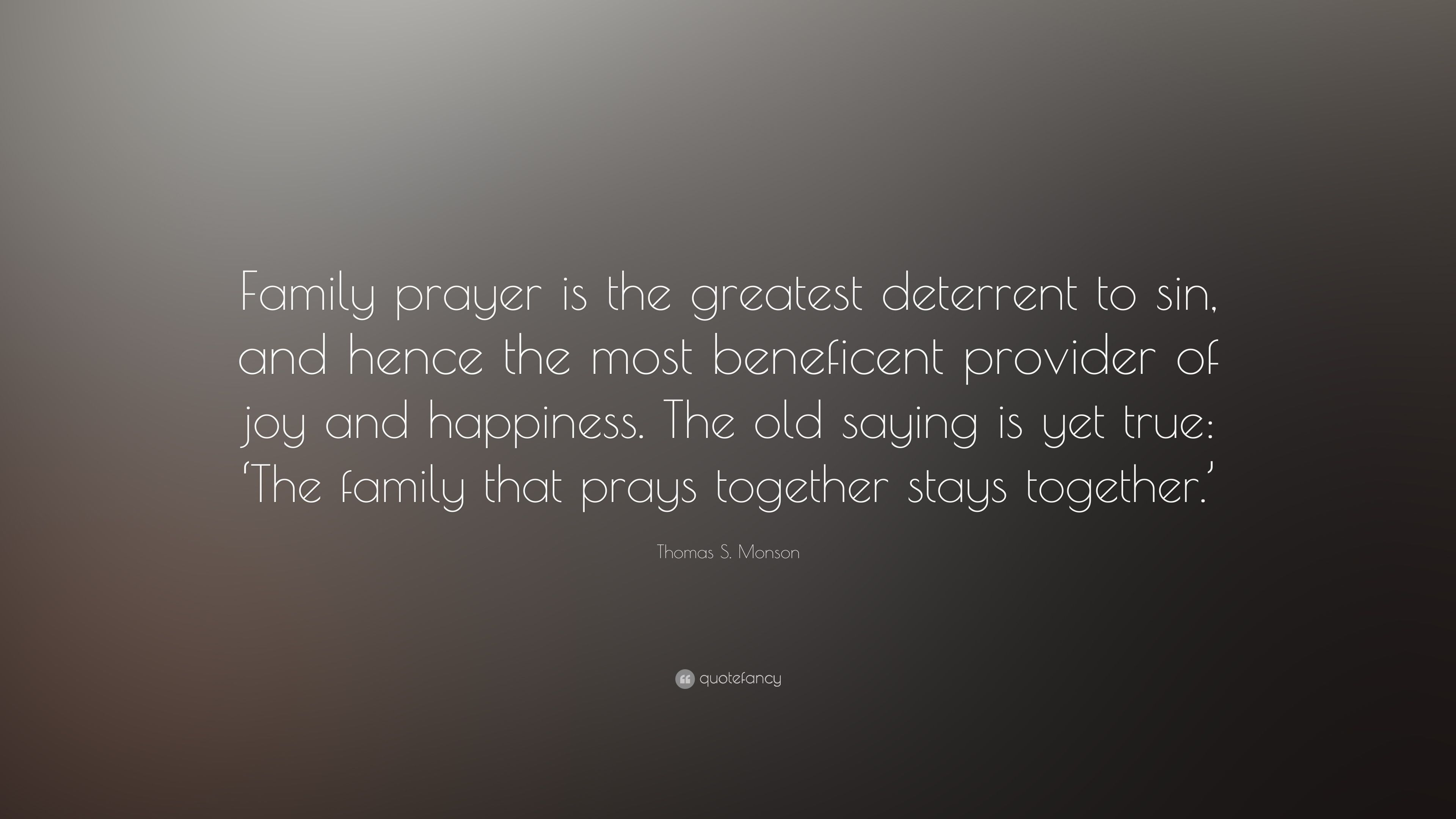 "Thomas S. Monson Quote: ""Family prayer is the greatest ..."