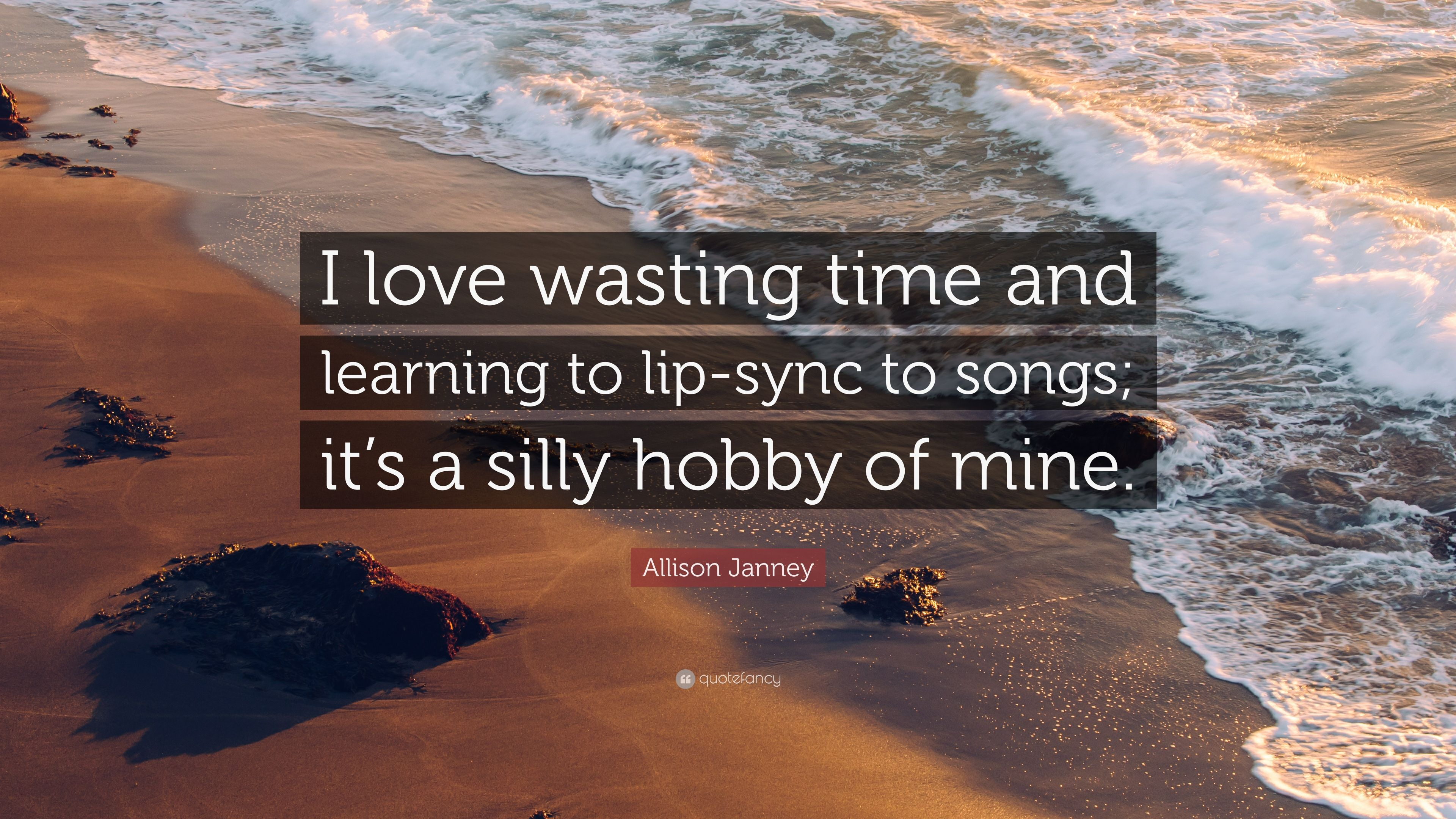 "Allison Janney Quote: ""I love wasting time and learning to"