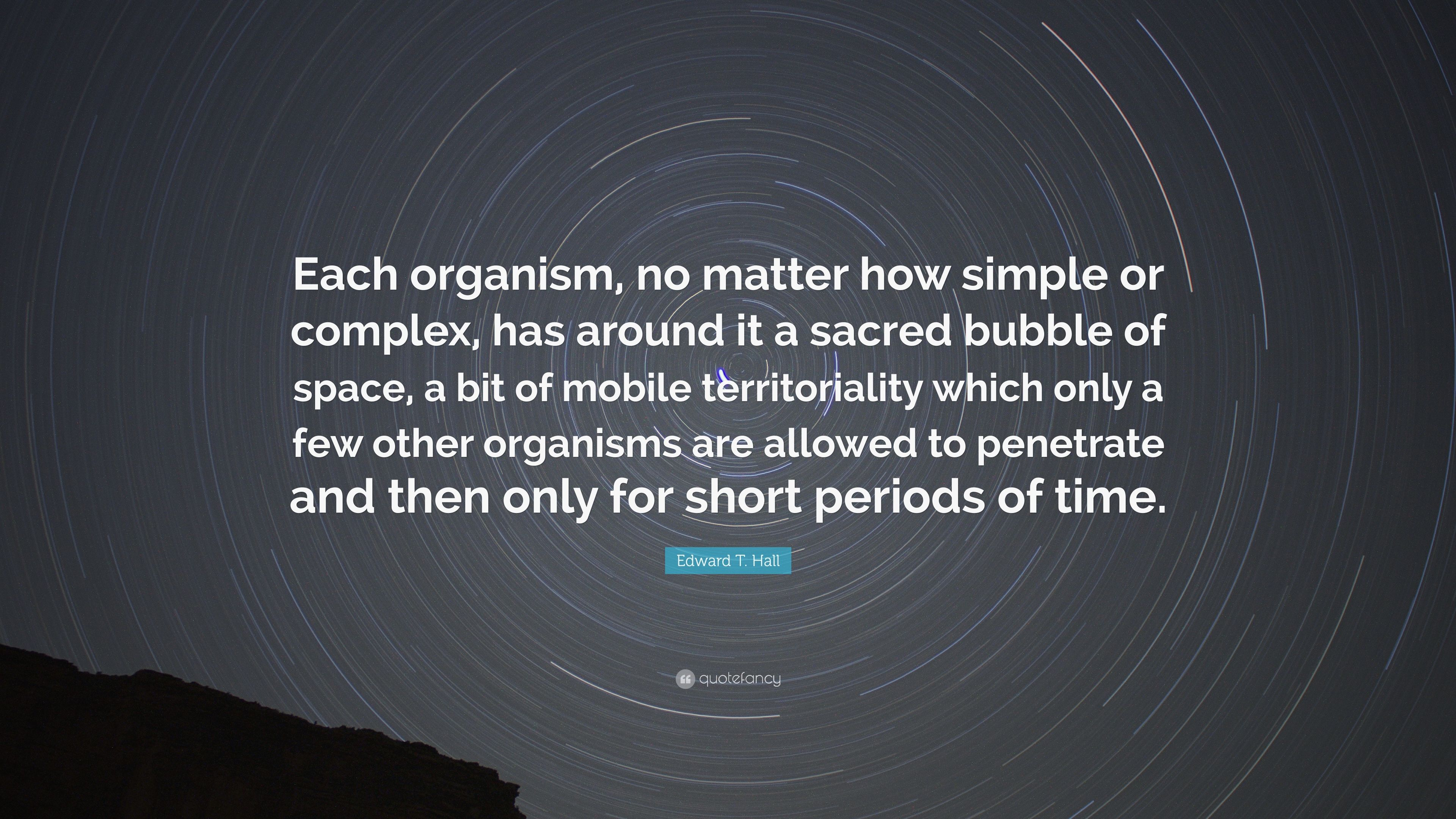 """Edward T Hall Quotes: Edward T. Hall Quote: """"Each Organism, No Matter How Simple"""