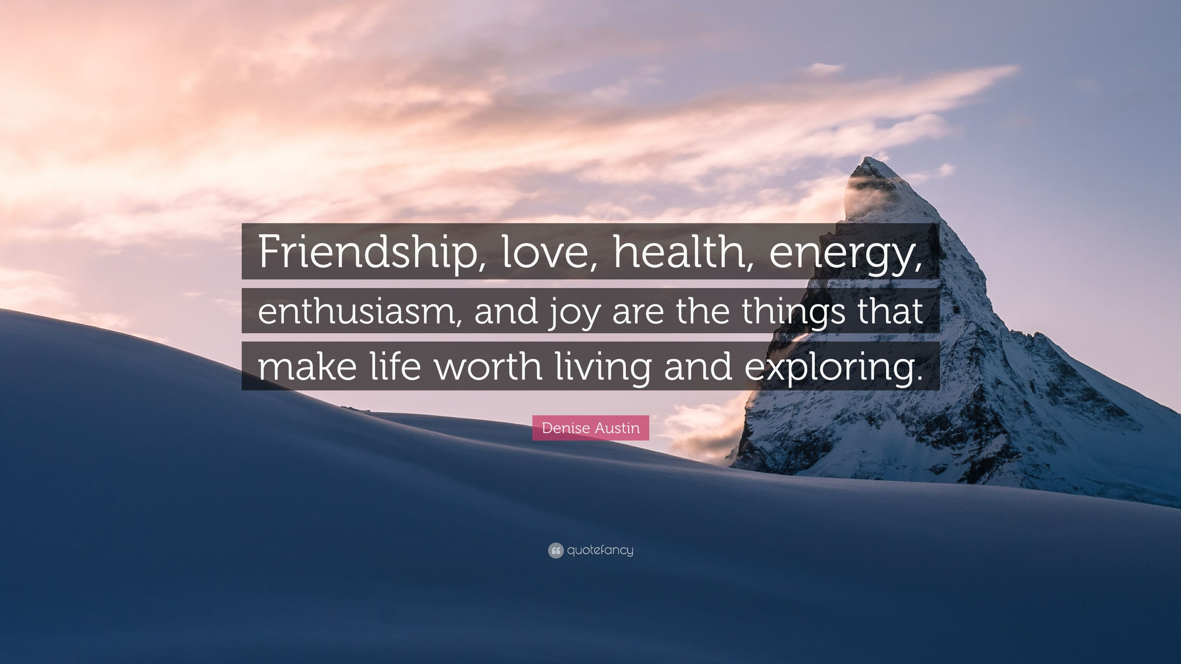 "Denise Austin Quote: ""Friendship, Love, Health, Energy"