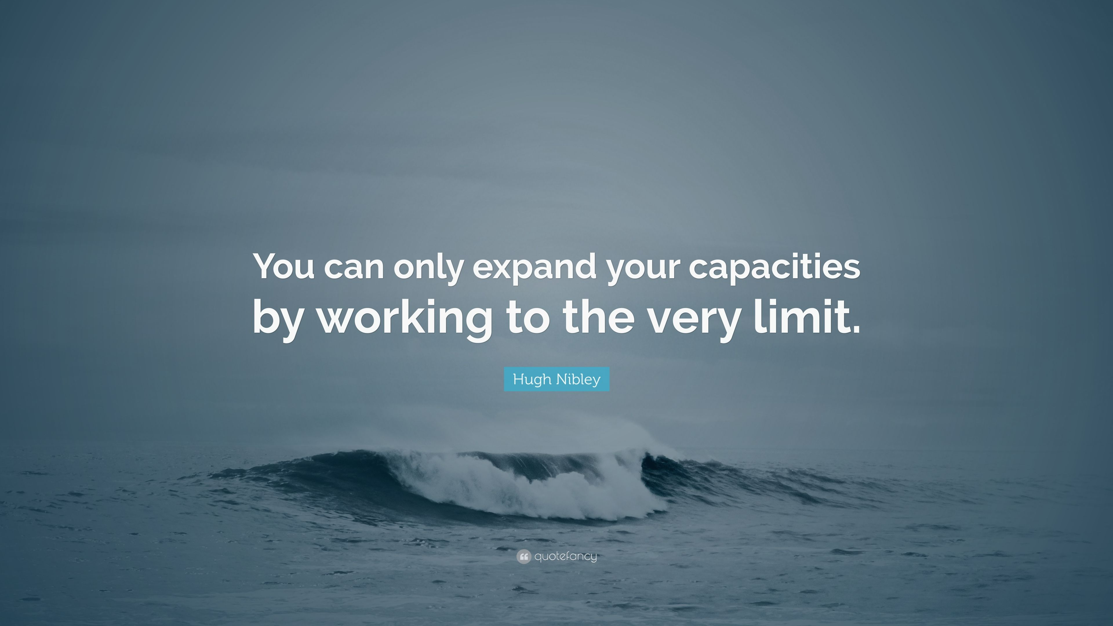 Hugh Nibley Quote You Can Only Expand Your Capacities By