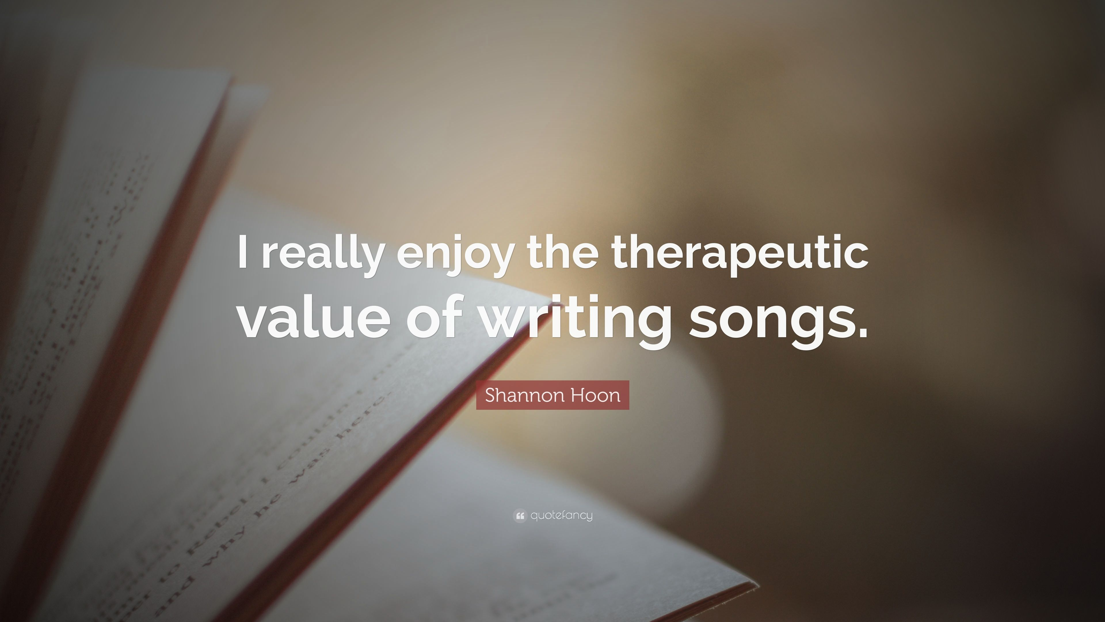 "Shannon Hoon Quote: ""I really enjoy the therapeutic value of"