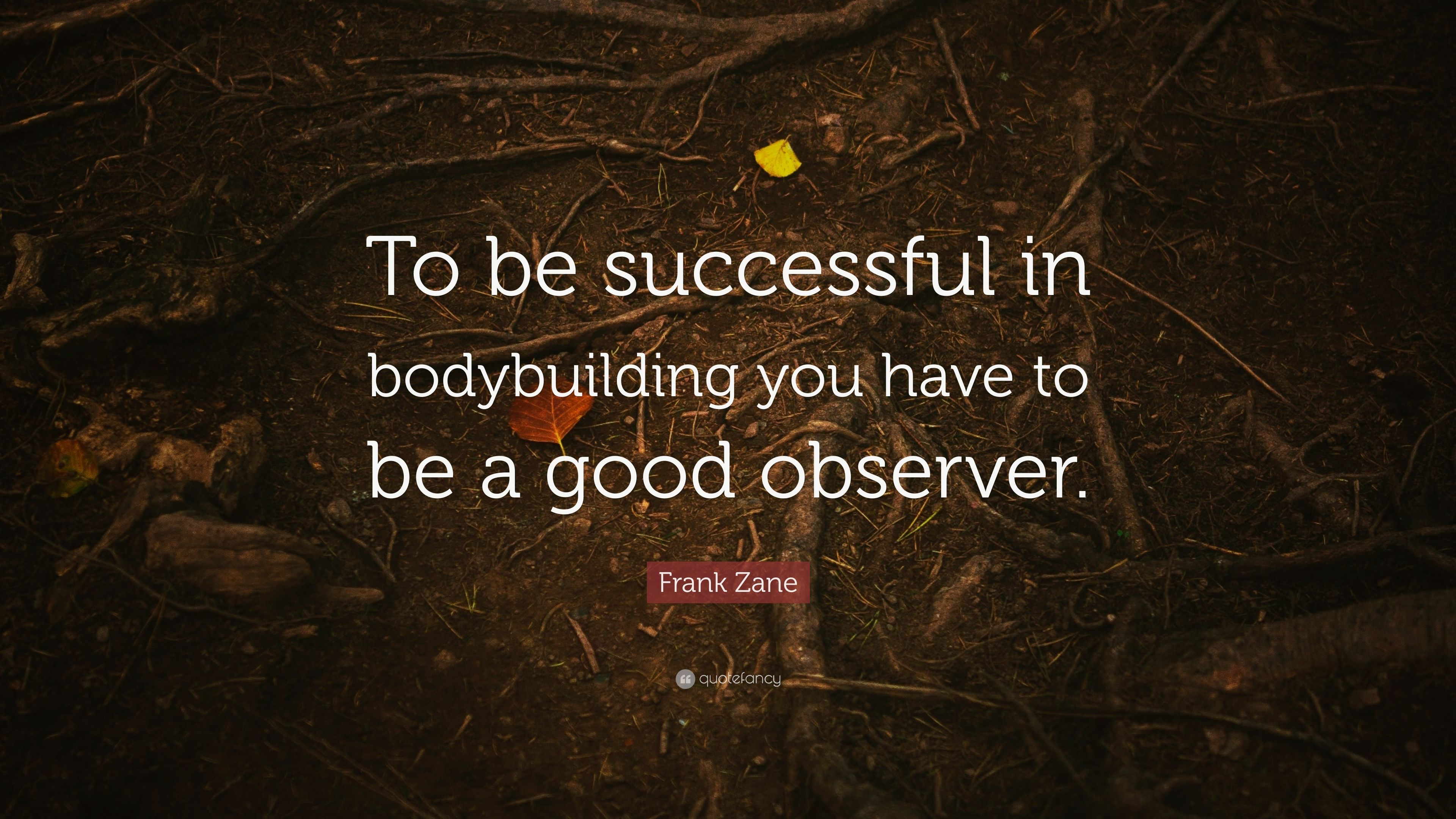 Frank Zane Quote To Be Successful In Bodybuilding You Have To Be A