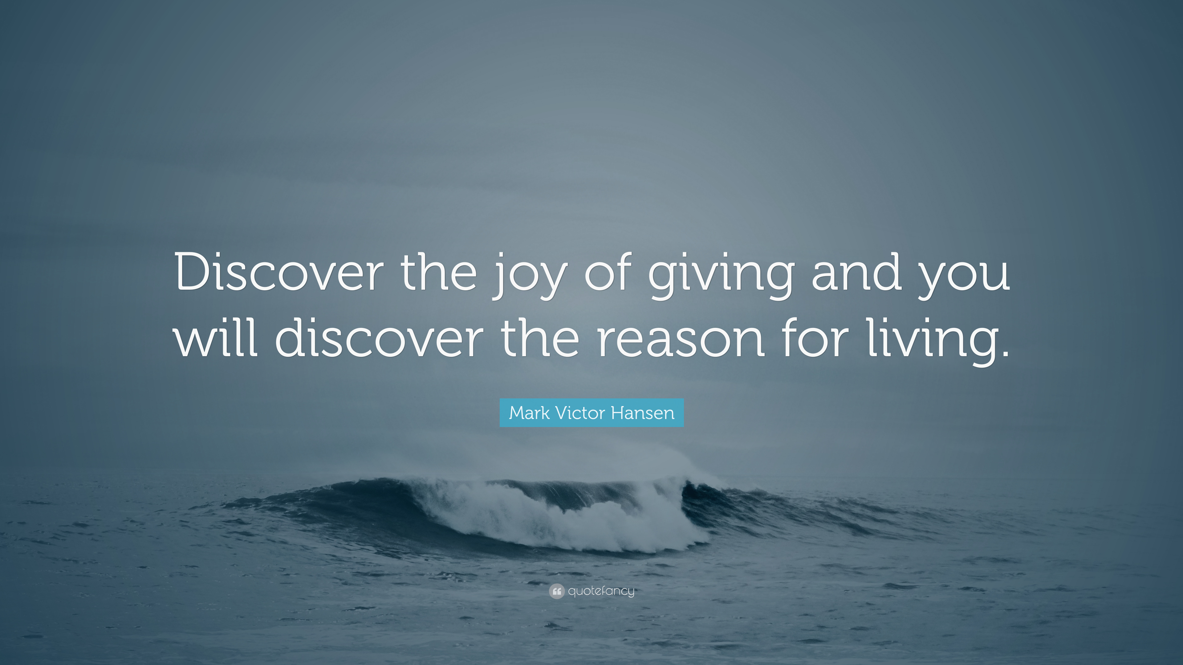 """Joy In Giving: Mark Victor Hansen Quote: """"Discover The Joy Of Giving And"""