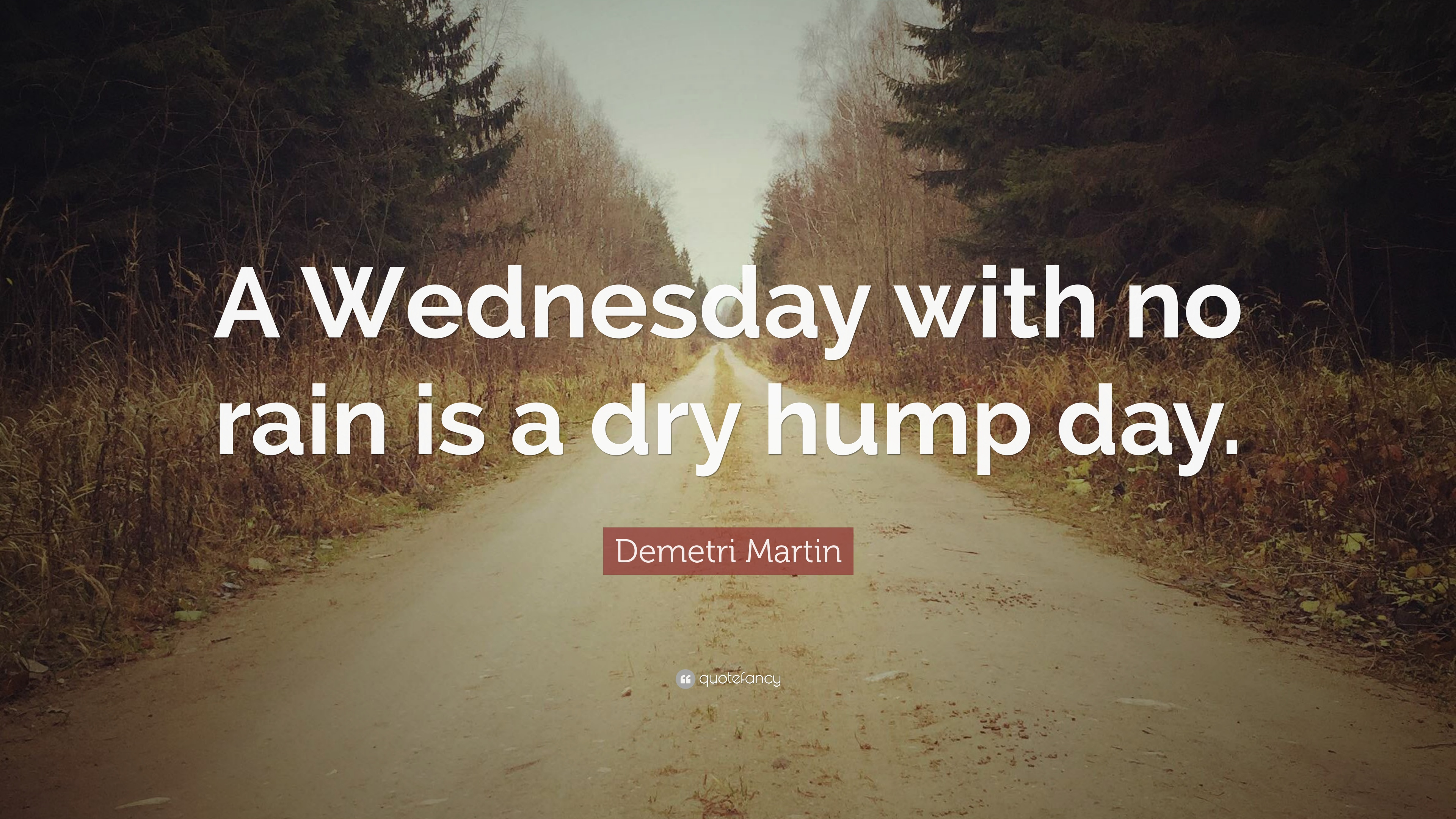 Demetri Martin Quote A Wednesday With No Rain Is A Dry Hump Day