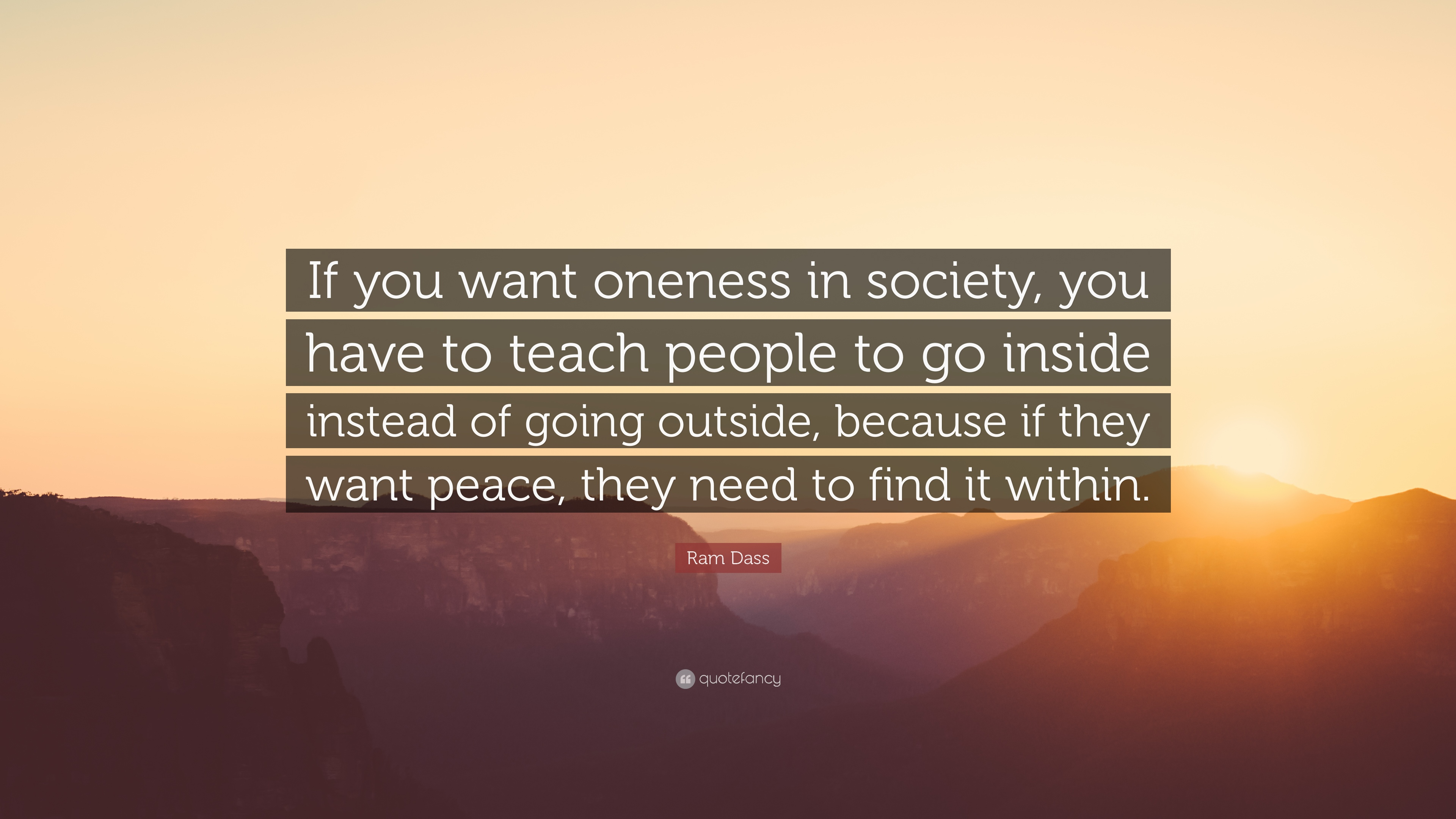 ram dass quote if you want oneness in society you have to teach ram dass quote if you want oneness in society you have to teach