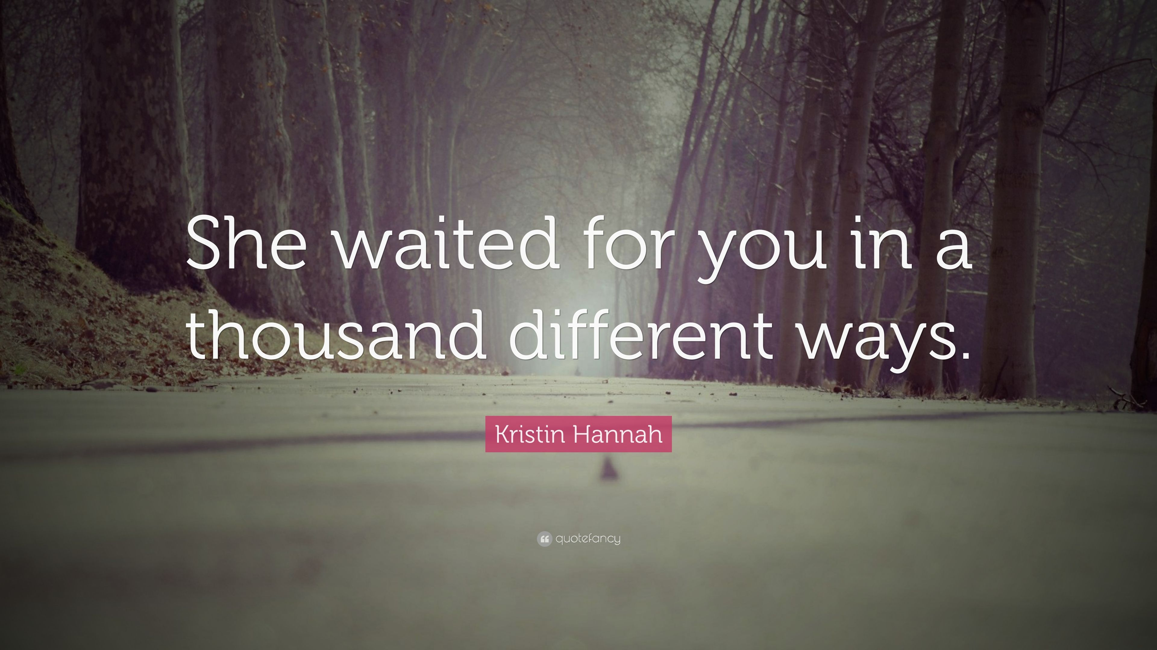 Kristin Hannah Quote She Waited For You In A Thousand Different Ways