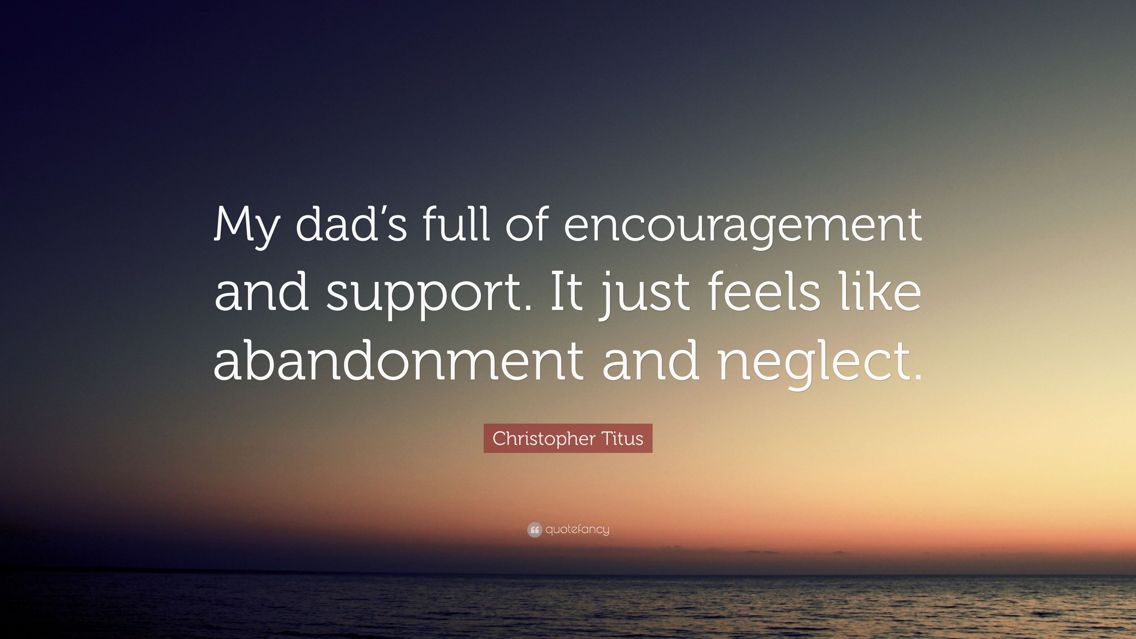 Christopher Titus Quote My Dad S Full Of Encouragement And Support It Just Feels Like Abandonment And Neglect 7 Wallpapers Quotefancy