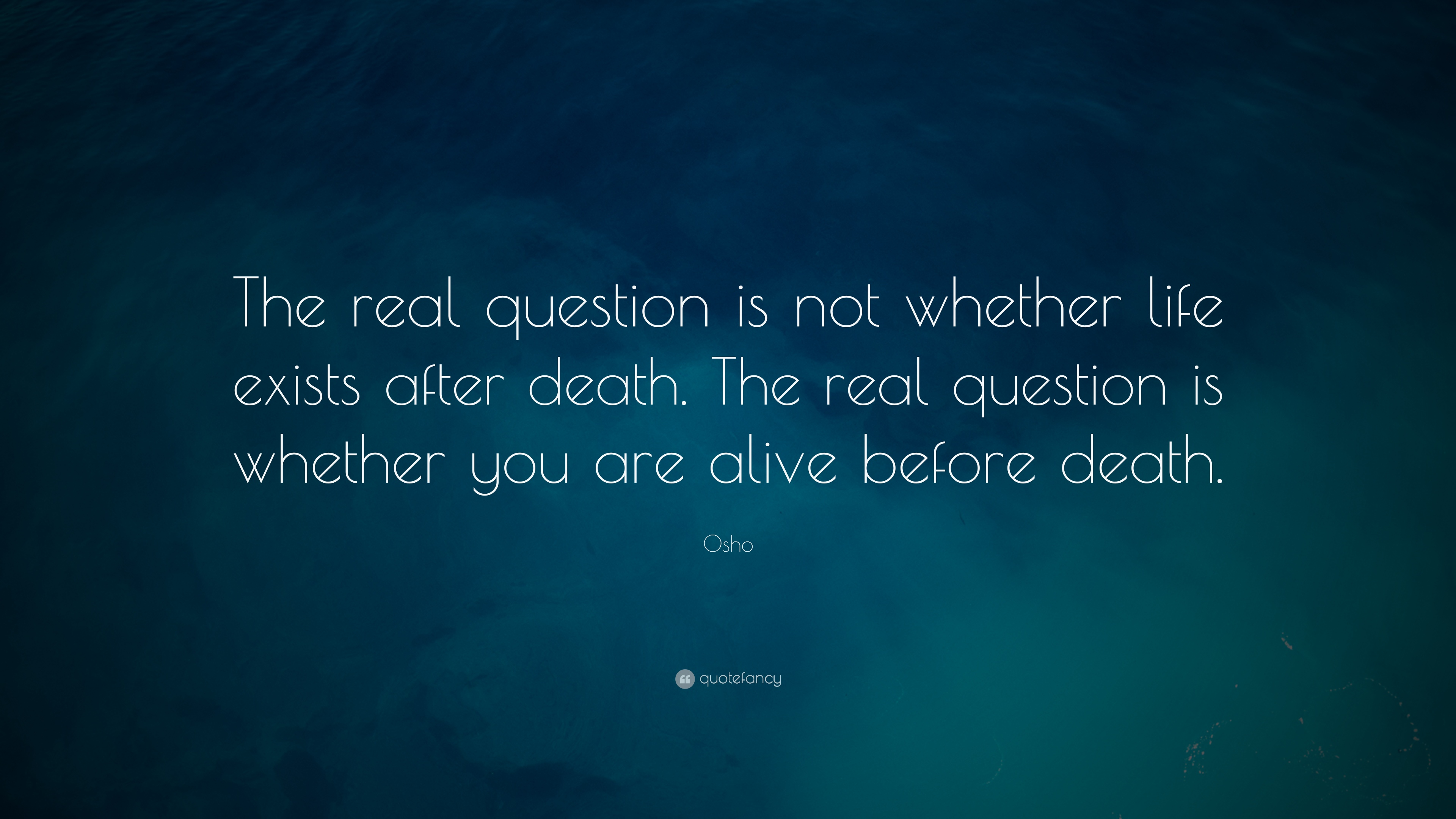 "Quotes About Death And Life Osho Quote ""The Real Question Is Not Whether Life Exists After"