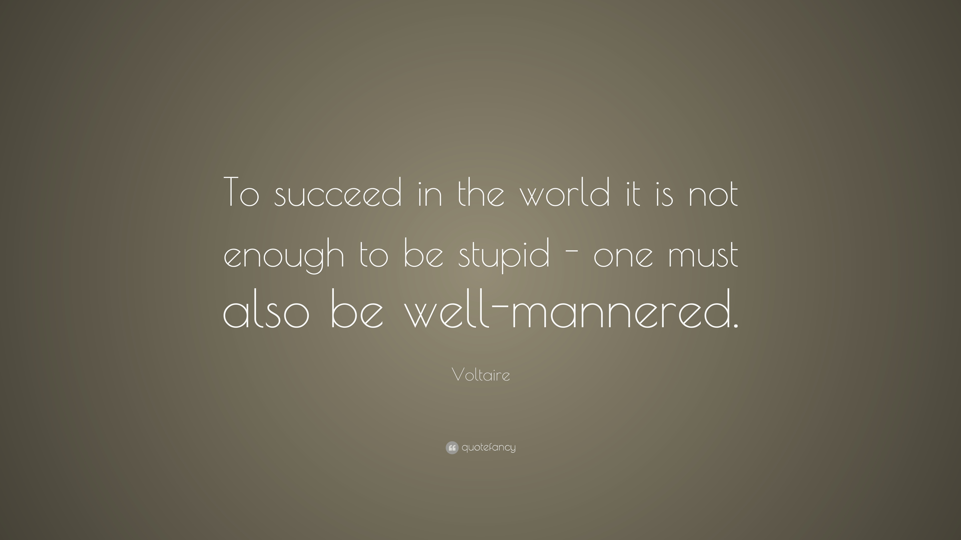Voltaire Quote To Succeed In The World It Is Not Enough To Be