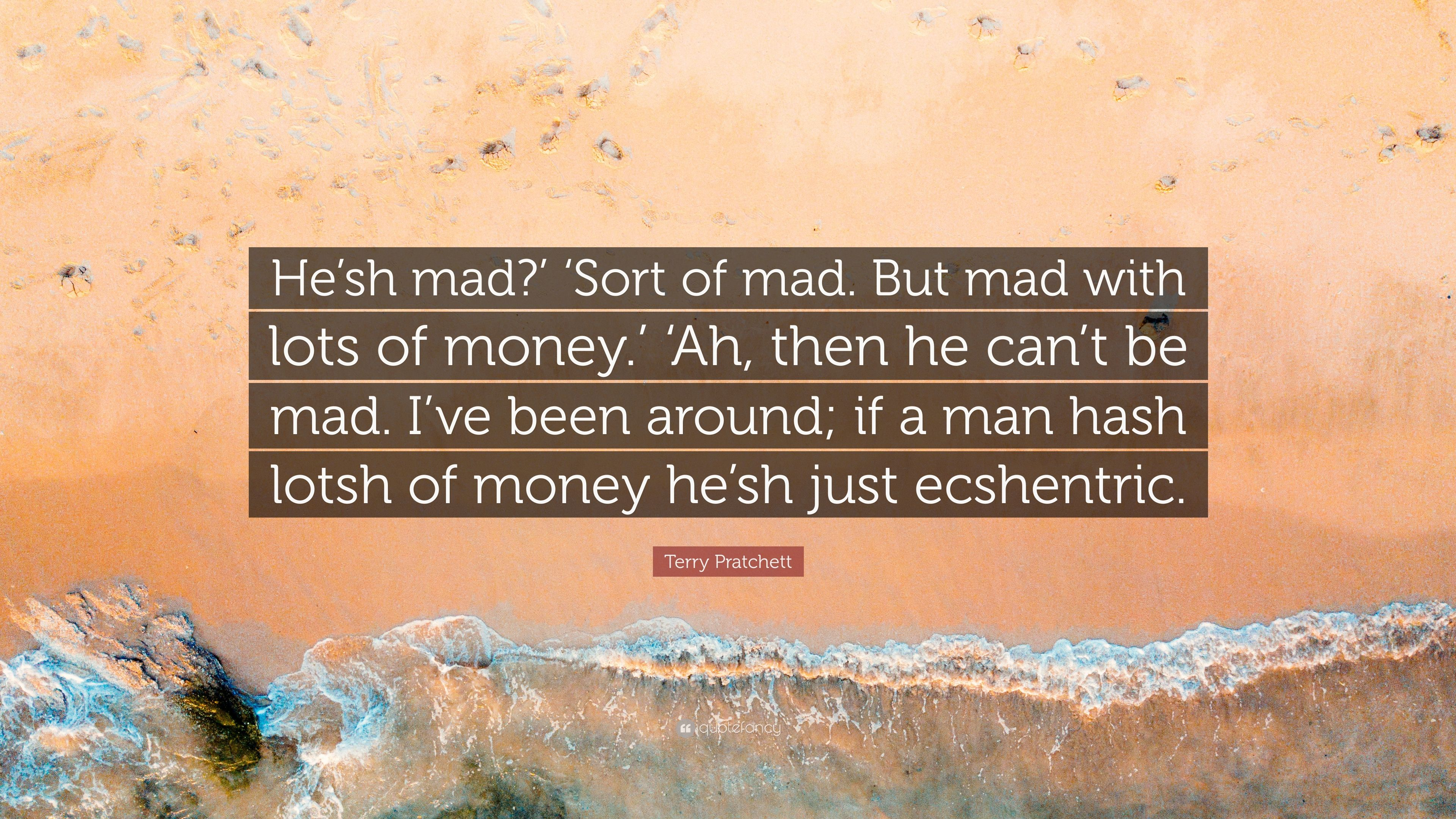 Sh Quote | Terry Pratchett Quote He Sh Mad Sort Of Mad But Mad With Lots