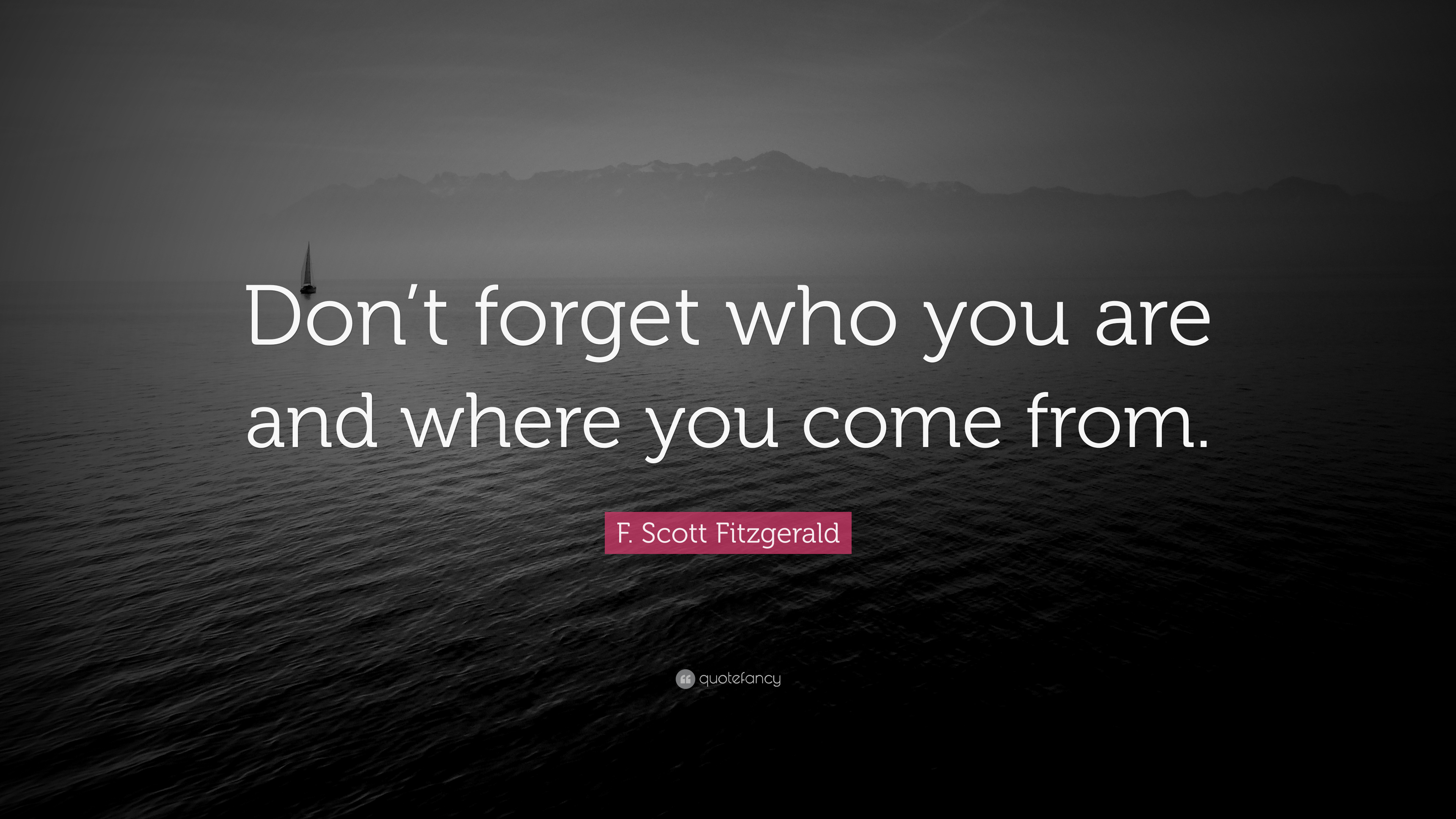F Scott Fitzgerald Quote Dont Forget Who You Are And Where You