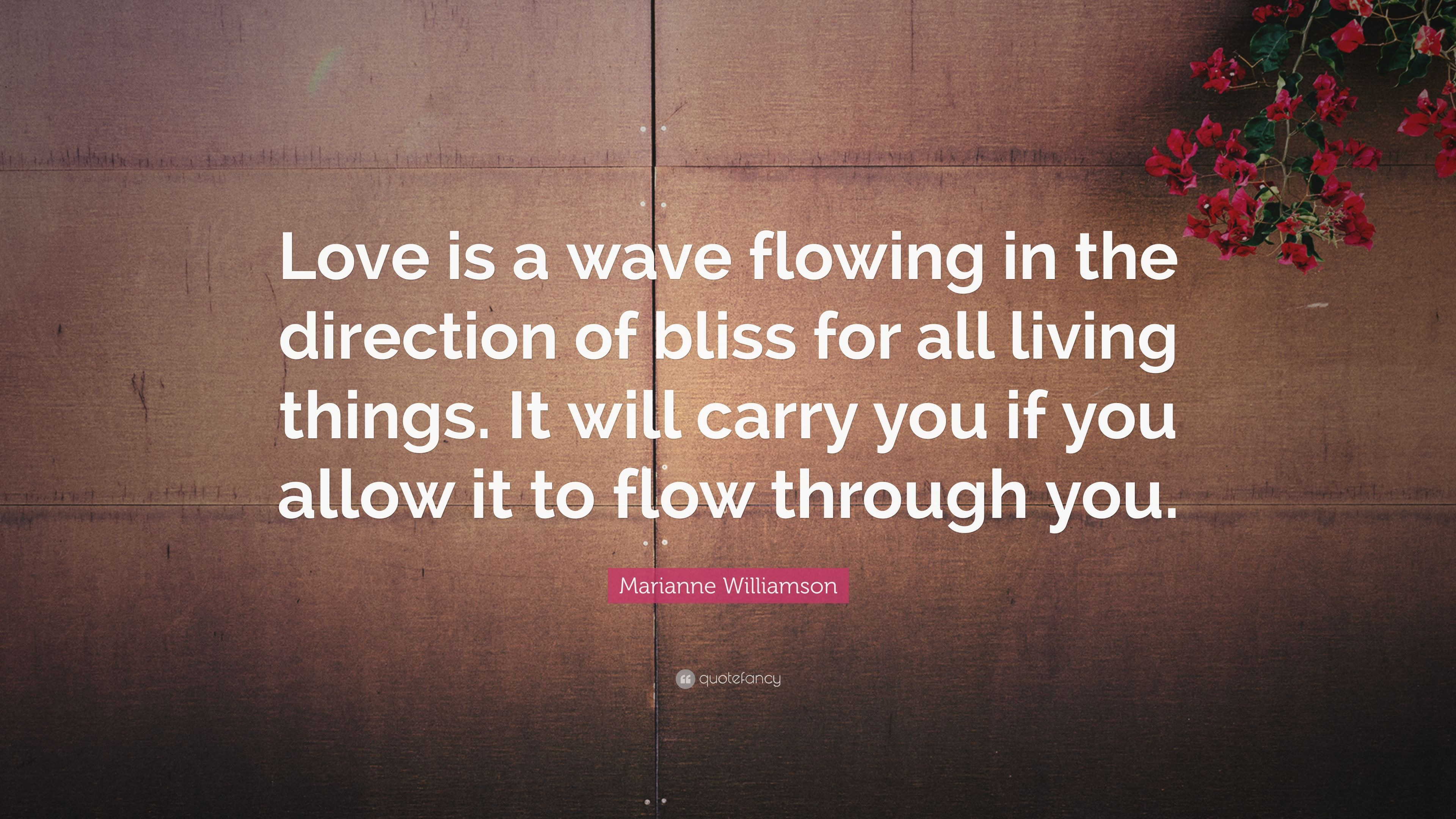 "Marianne Williamson Love Quotes Marianne Williamson Quote ""Love Is A Wave Flowing In The"