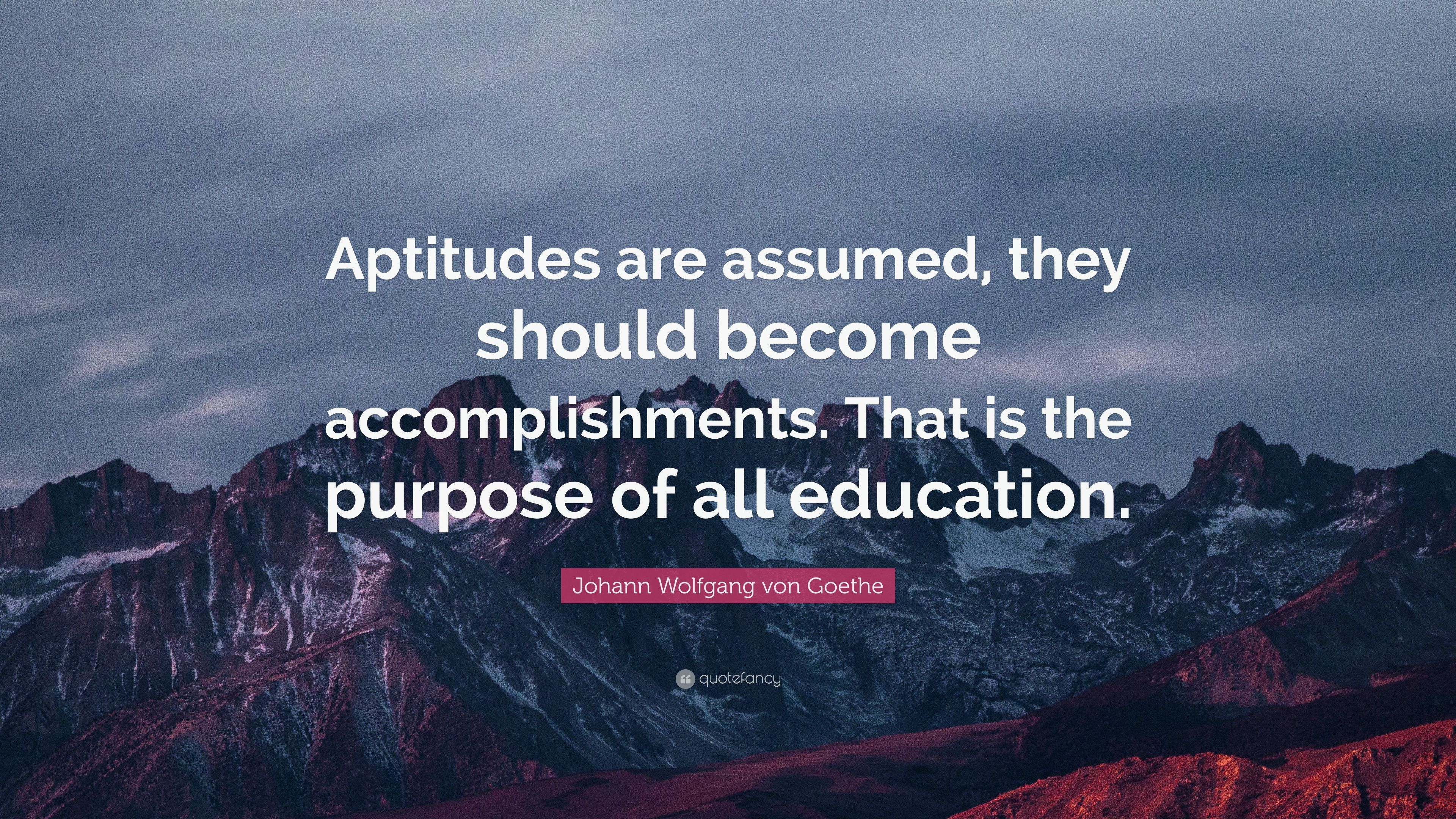 Johann Wolfgang Von Goethe Quote Aptitudes Are Assumed