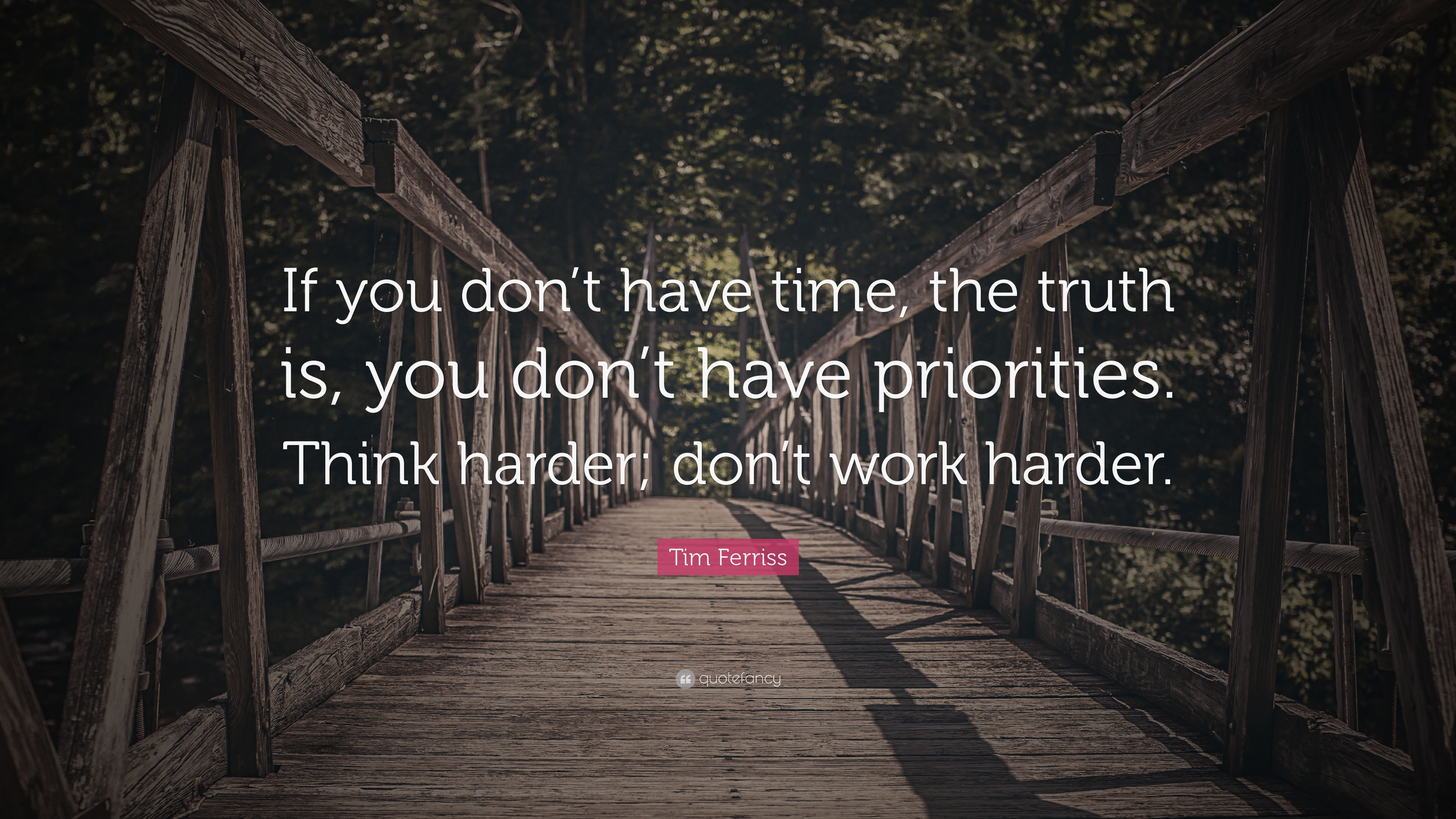 Tim Ferriss Quote: U201cIf You Donu0027t Have Time, The Truth Is