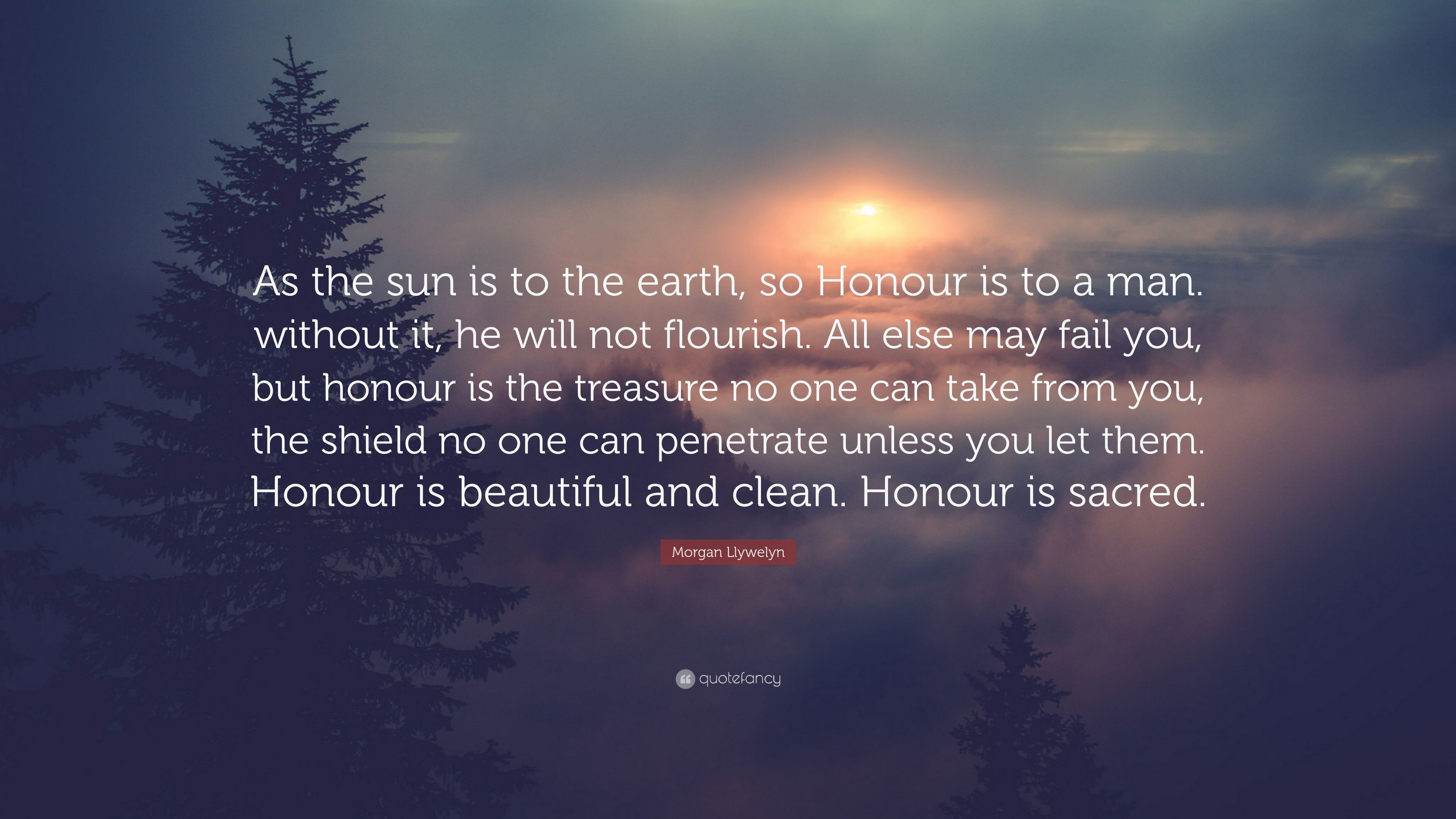 Morgan Llywelyn Quote As The Sun Is To The Earth So Honour Is To