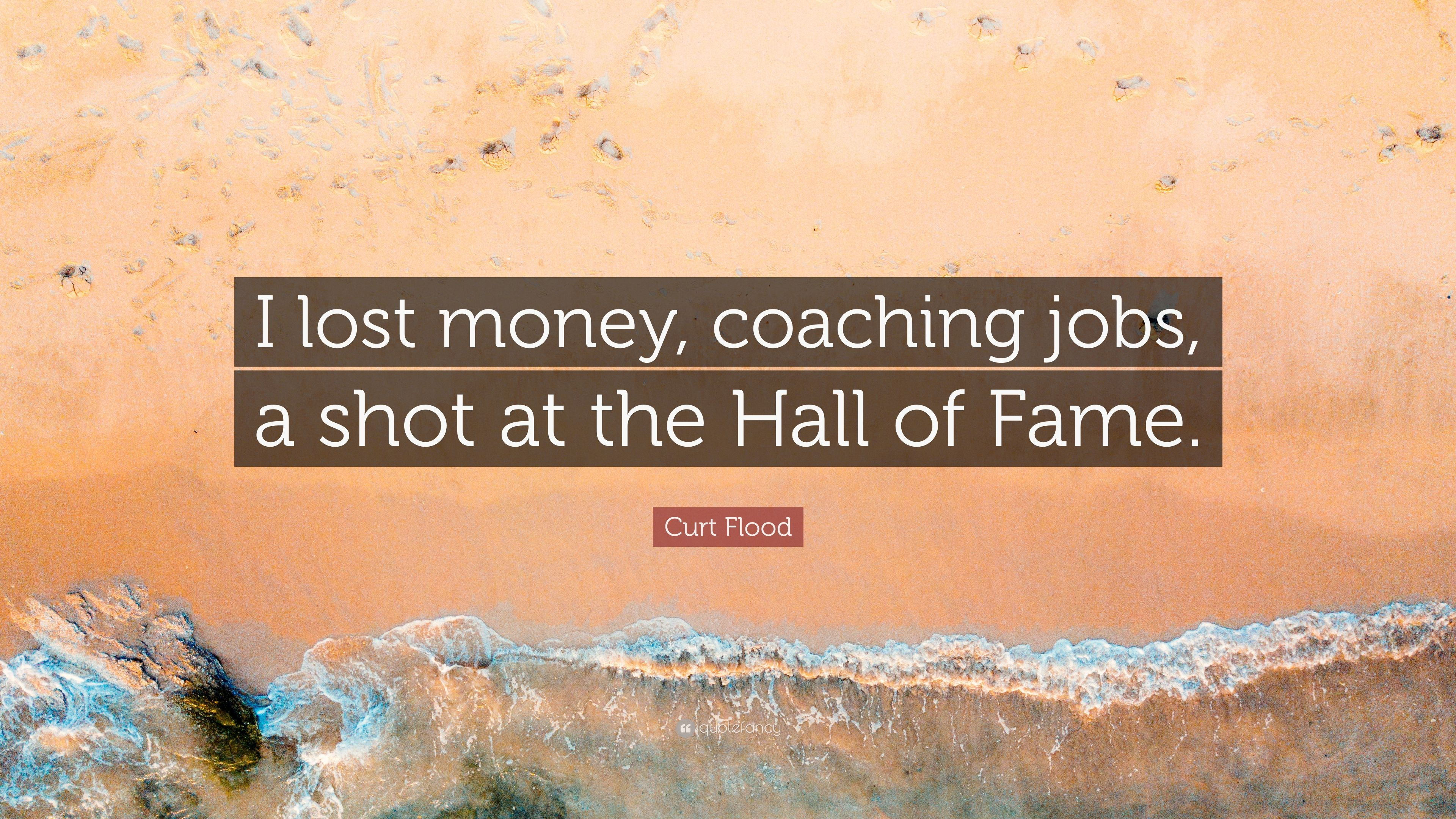"""Curt Flood Quote: """"I lost money, coaching jobs, a shot at"""
