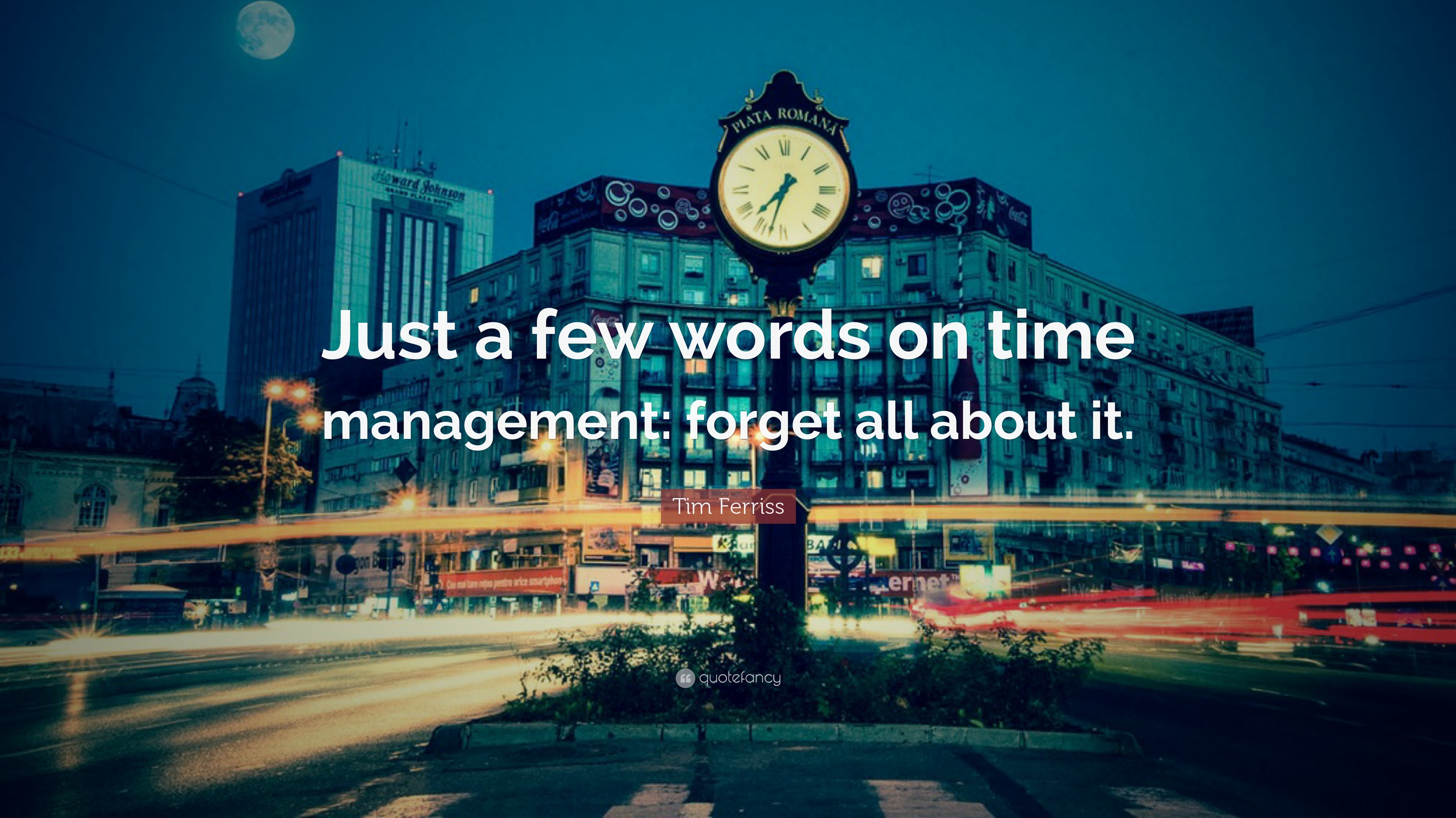 Time Quotes: U201cJust A Few Words On Time Management: Forget All About It