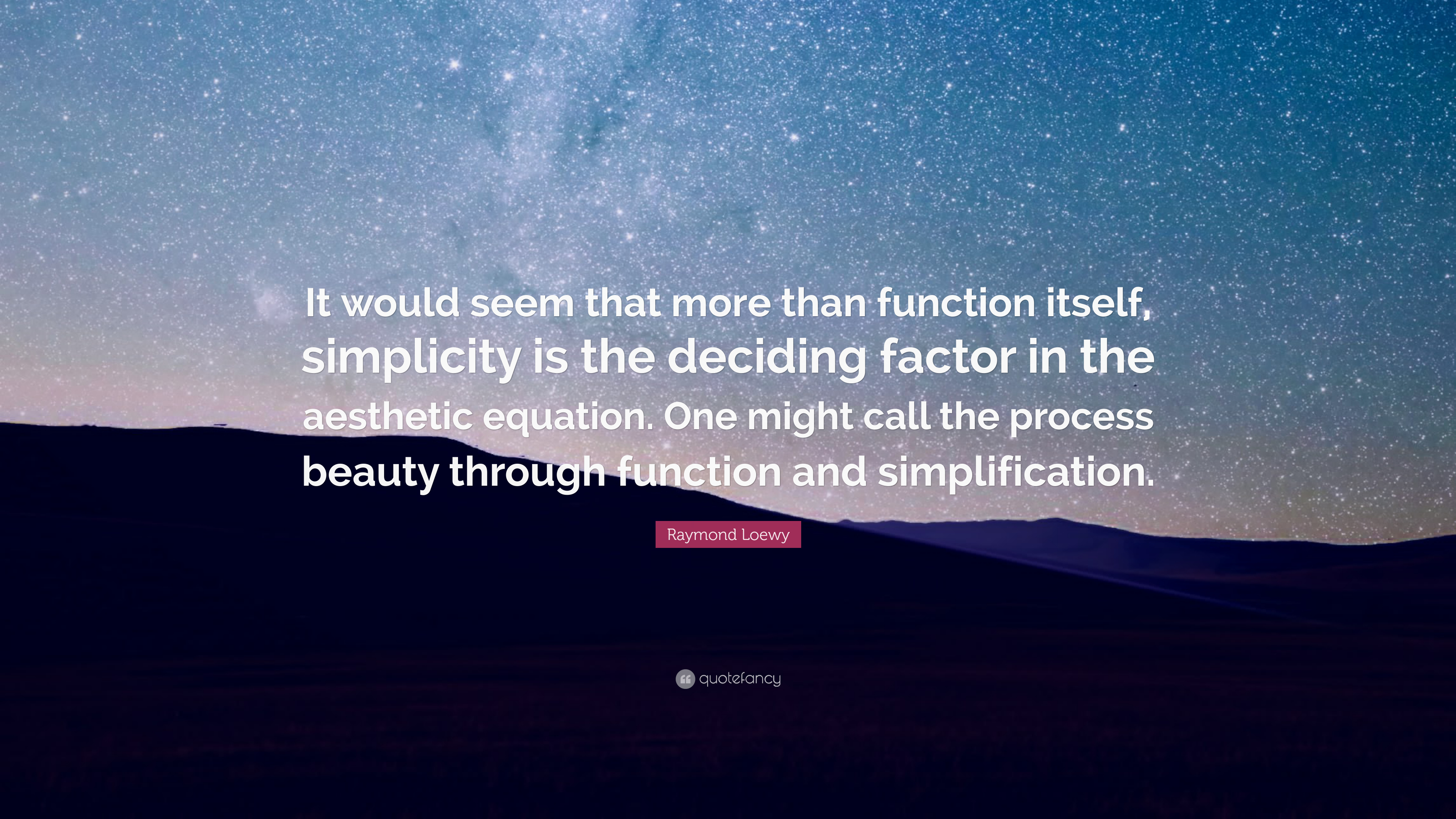 Raymond Loewy Quote It Would Seem That More Than Function Itself Simplicity Is The Deciding Factor In The Aesthetic Equation One Might Cal 7 Wallpapers Quotefancy