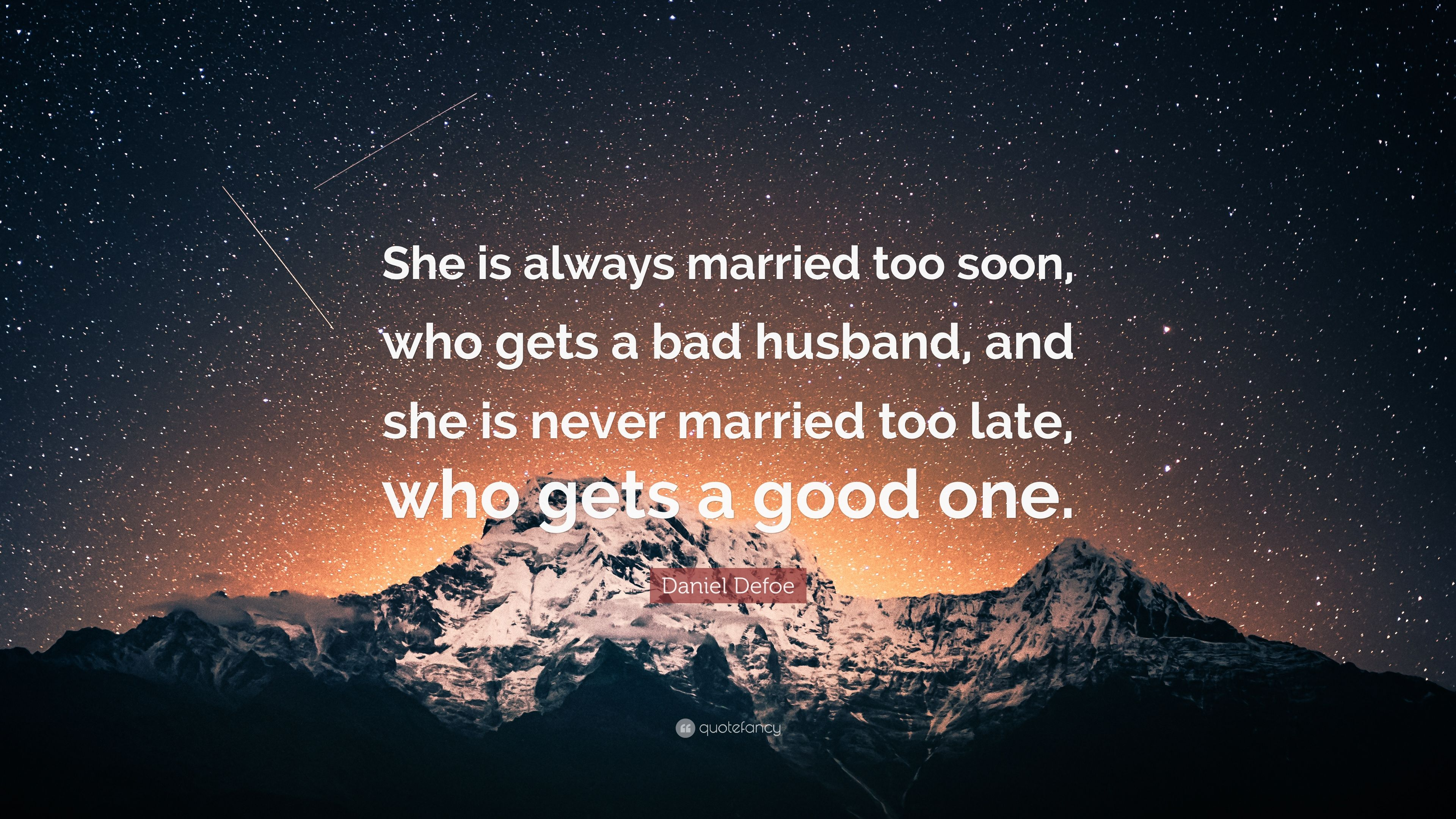 Daniel Defoe Quote She Is Always Married Too Soon Who Gets A Bad Husband And She Is Never Married Too Late Who Gets A Good One 6 Wallpapers Quotefancy
