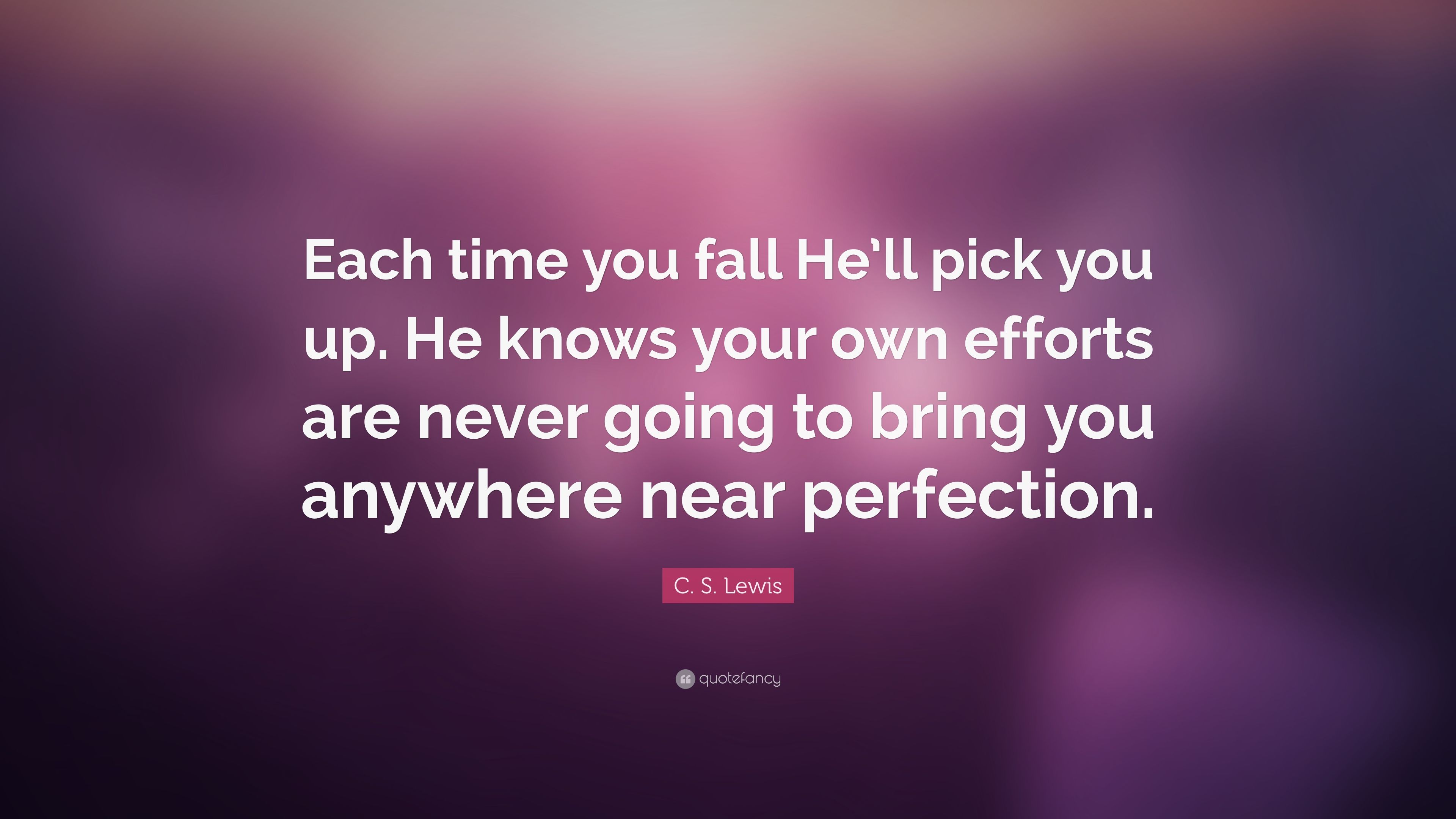 C S Lewis Quote Each Time You Fall Hell Pick You Up He Knows