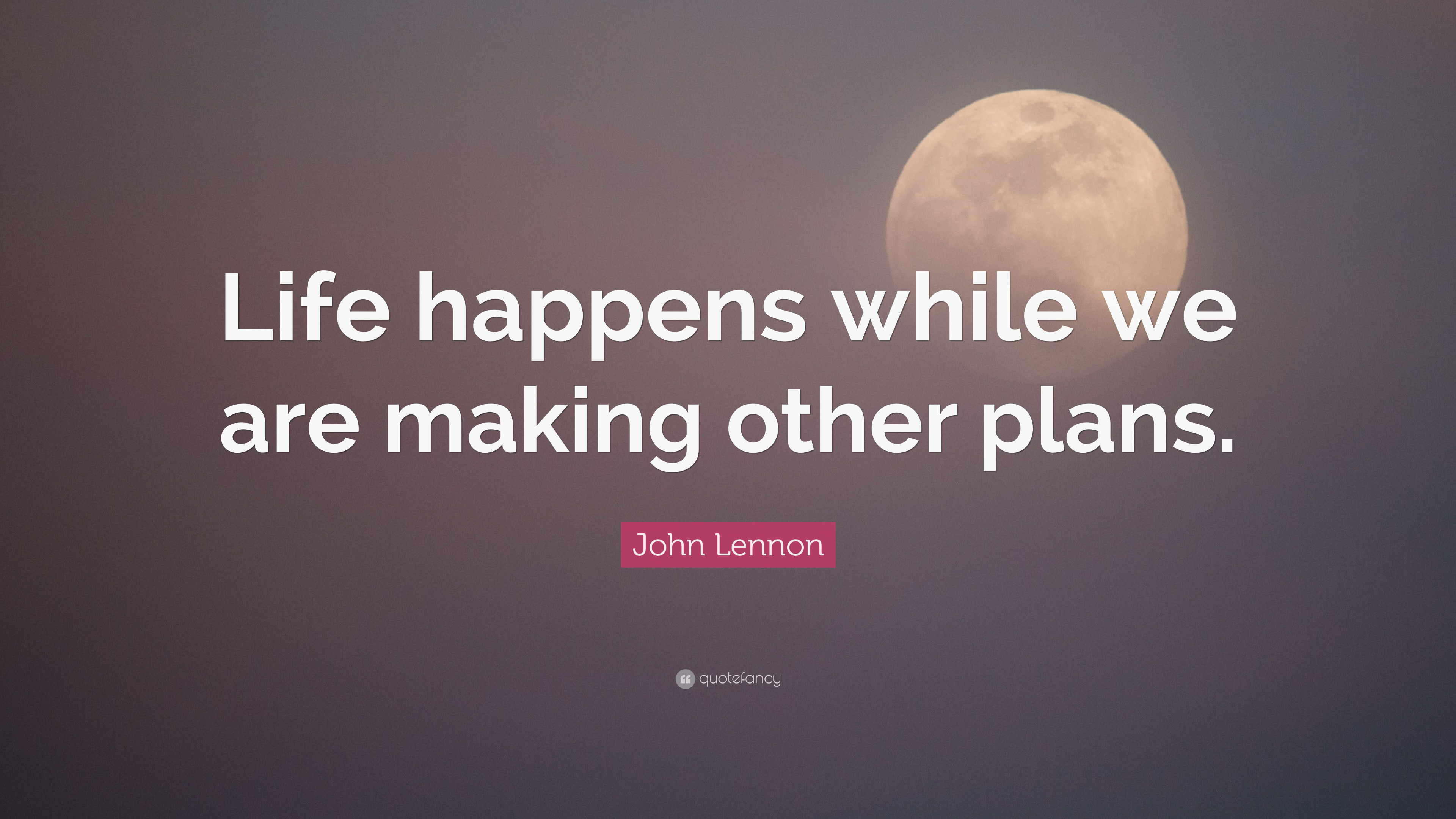 John Lennon Quote Life Happens While We Are Making Other Plans