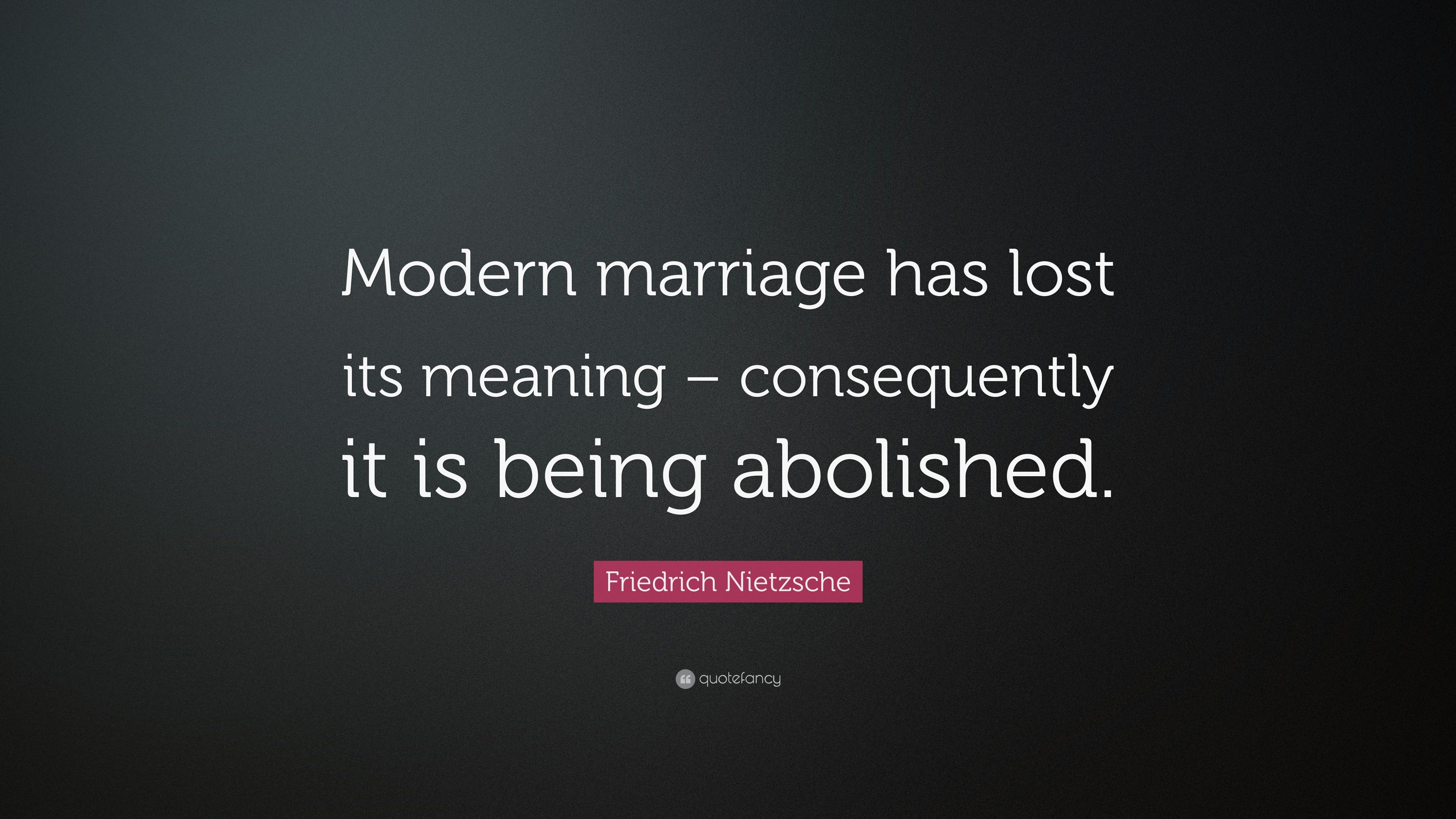 Friedrich Nietzsche Quote: U201cModern Marriage Has Lost Its Meaning U2013  Consequently It Is Being