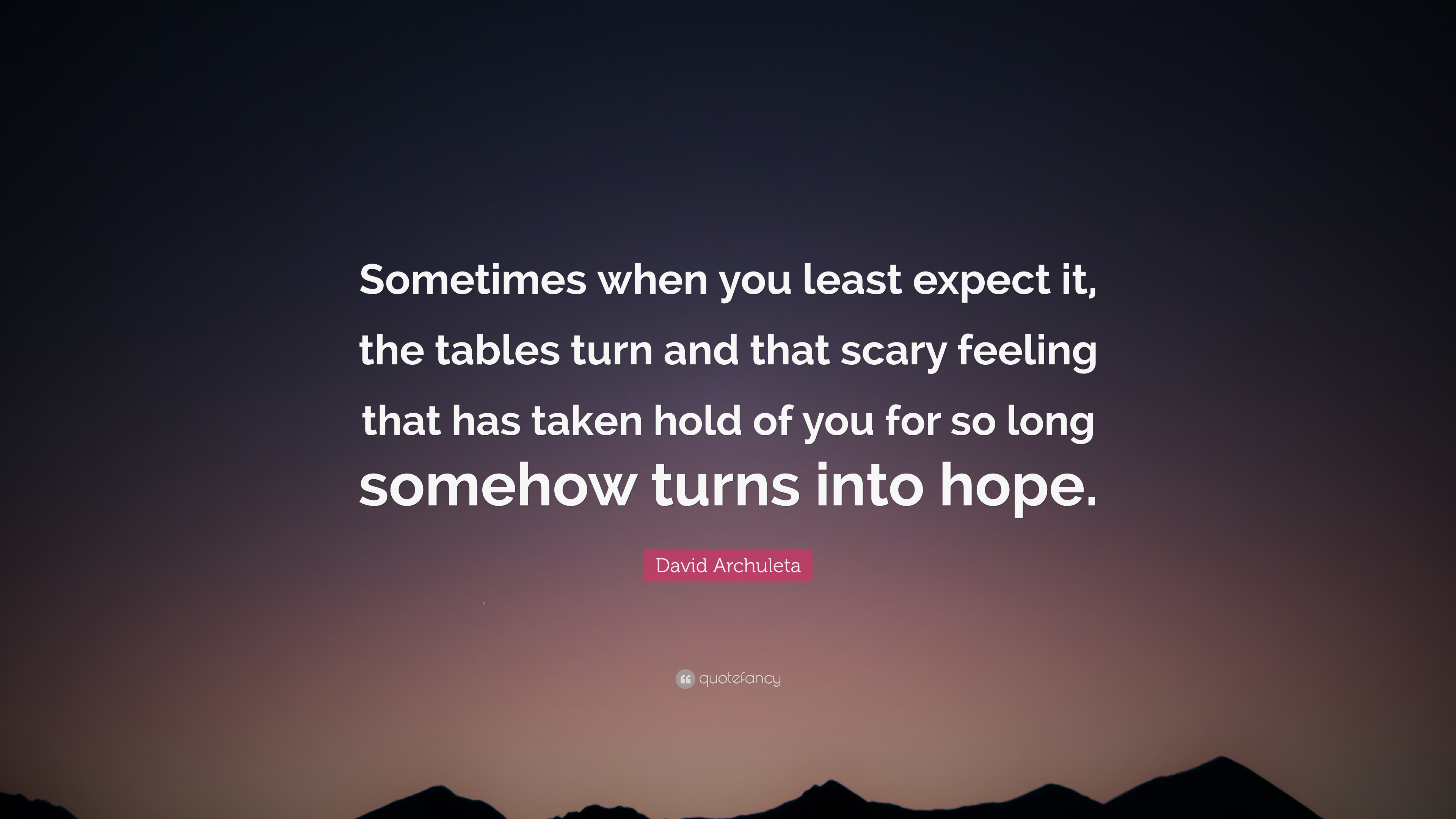 """David Archuleta Quote: """"Sometimes when you least expect it ..."""