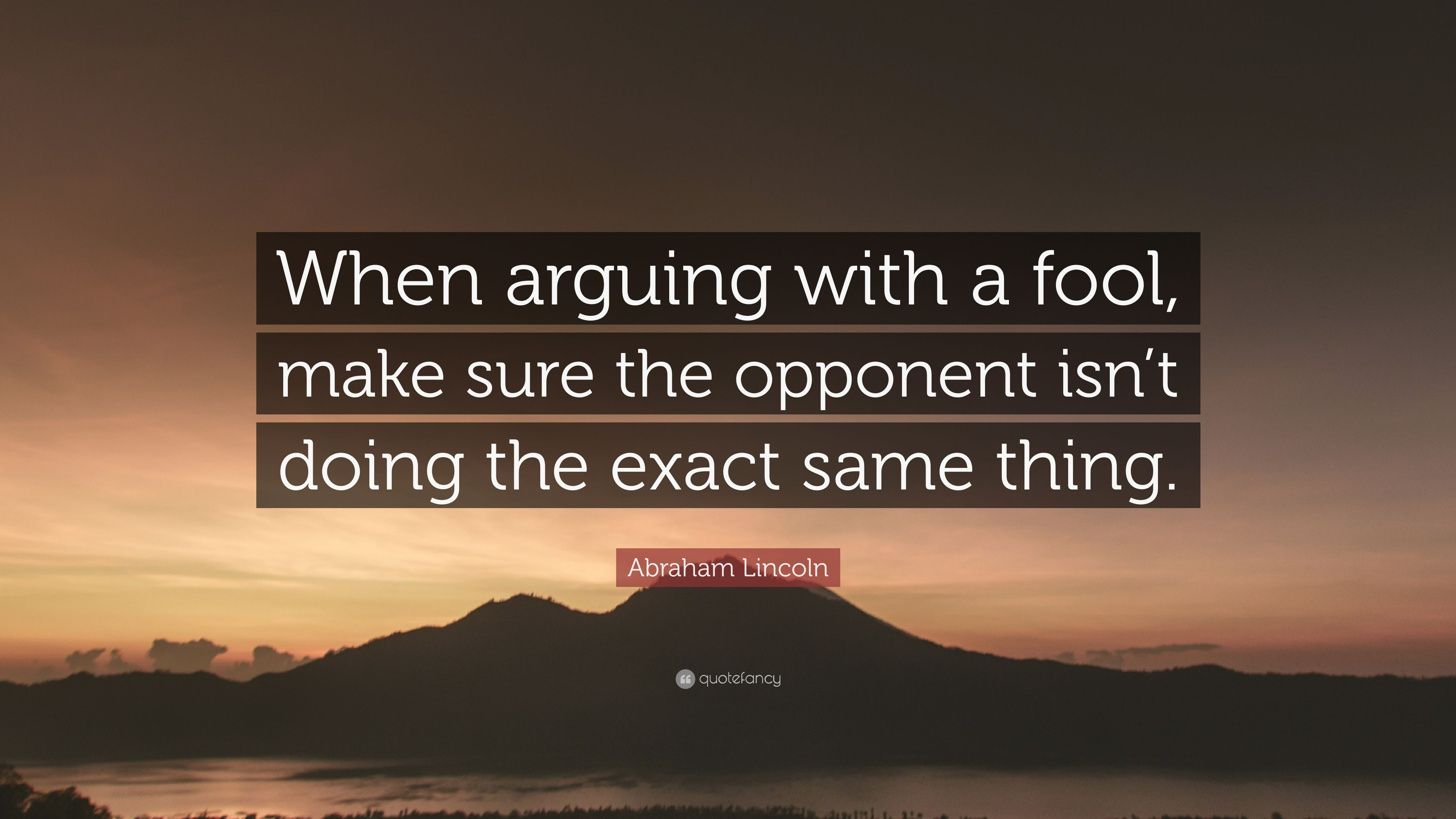 Abraham Lincoln Quote When Arguing With A Fool Make Sure The