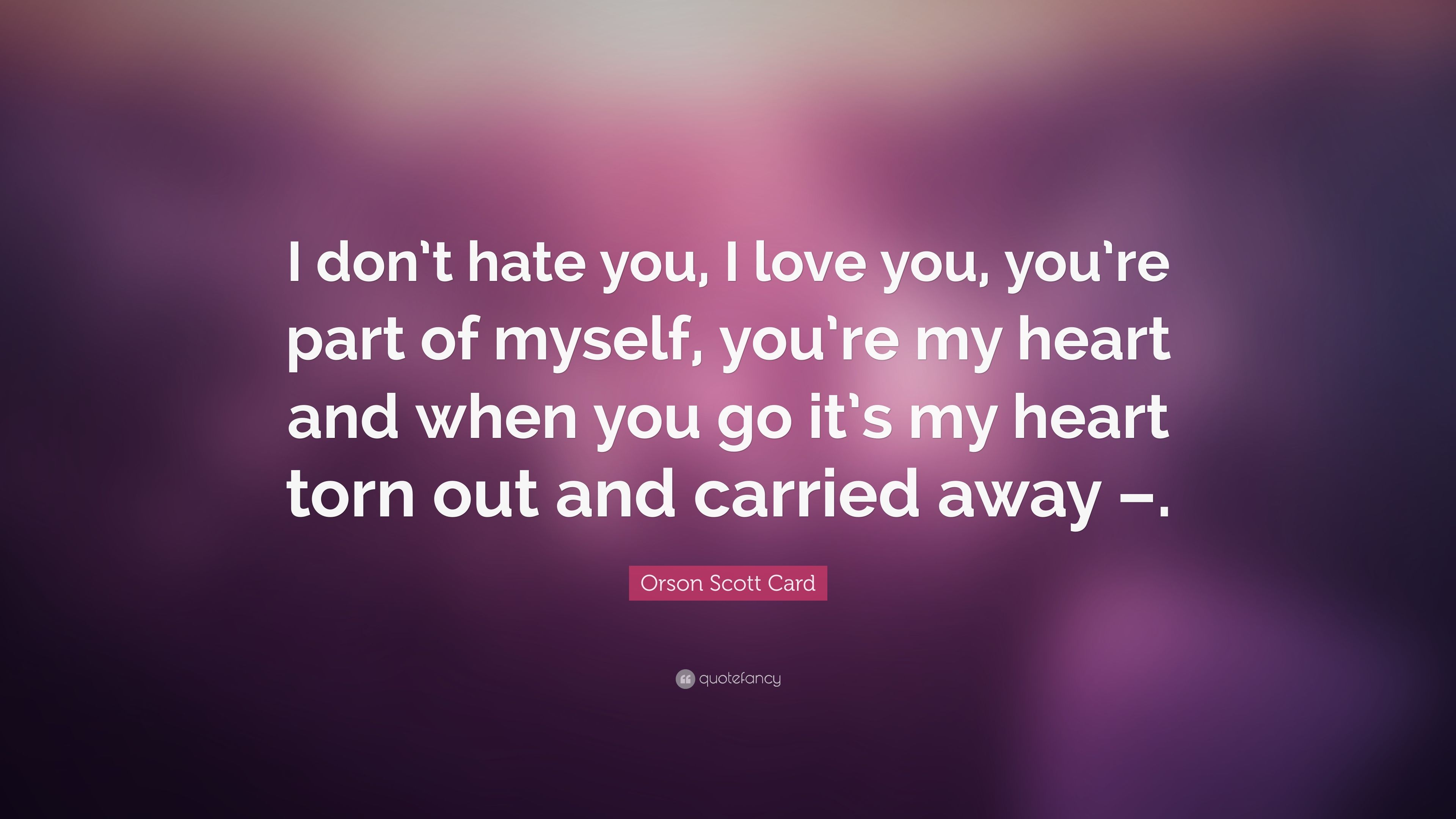 Great Orson Scott Card Quote: U201cI Donu0027t Hate You, I Love You