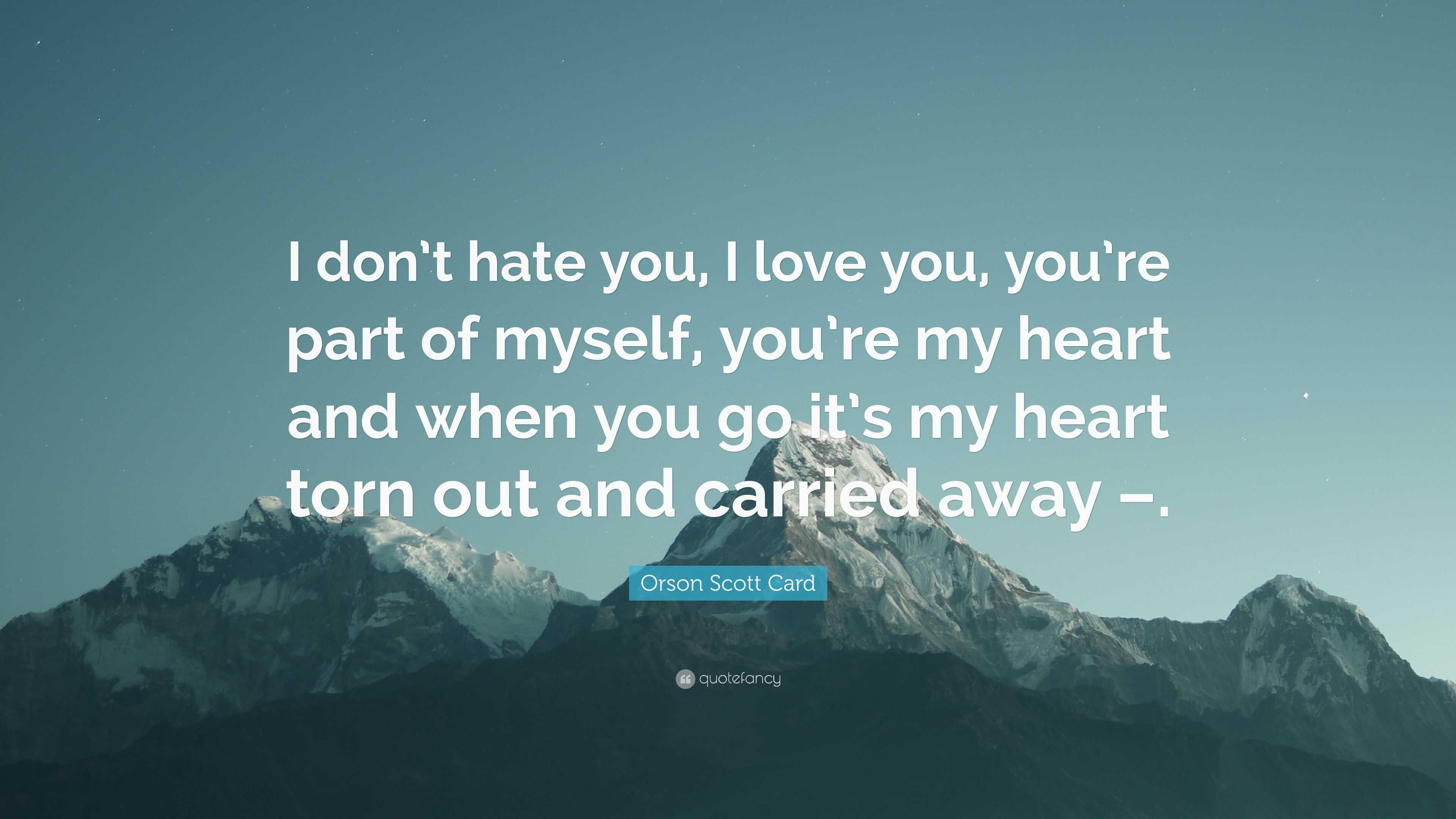 Orson Scott Card Quote: U201cI Donu0027t Hate You, I Love You