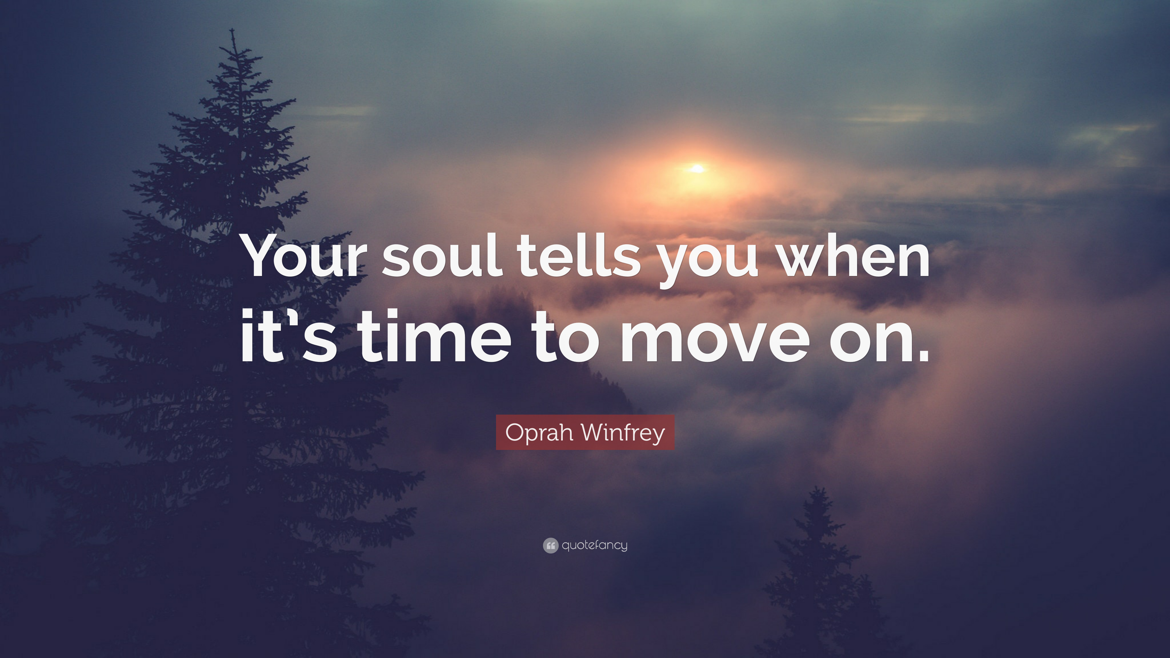 """Oprah Winfrey Quote: """"Your soul tells you when it\'s time to ..."""