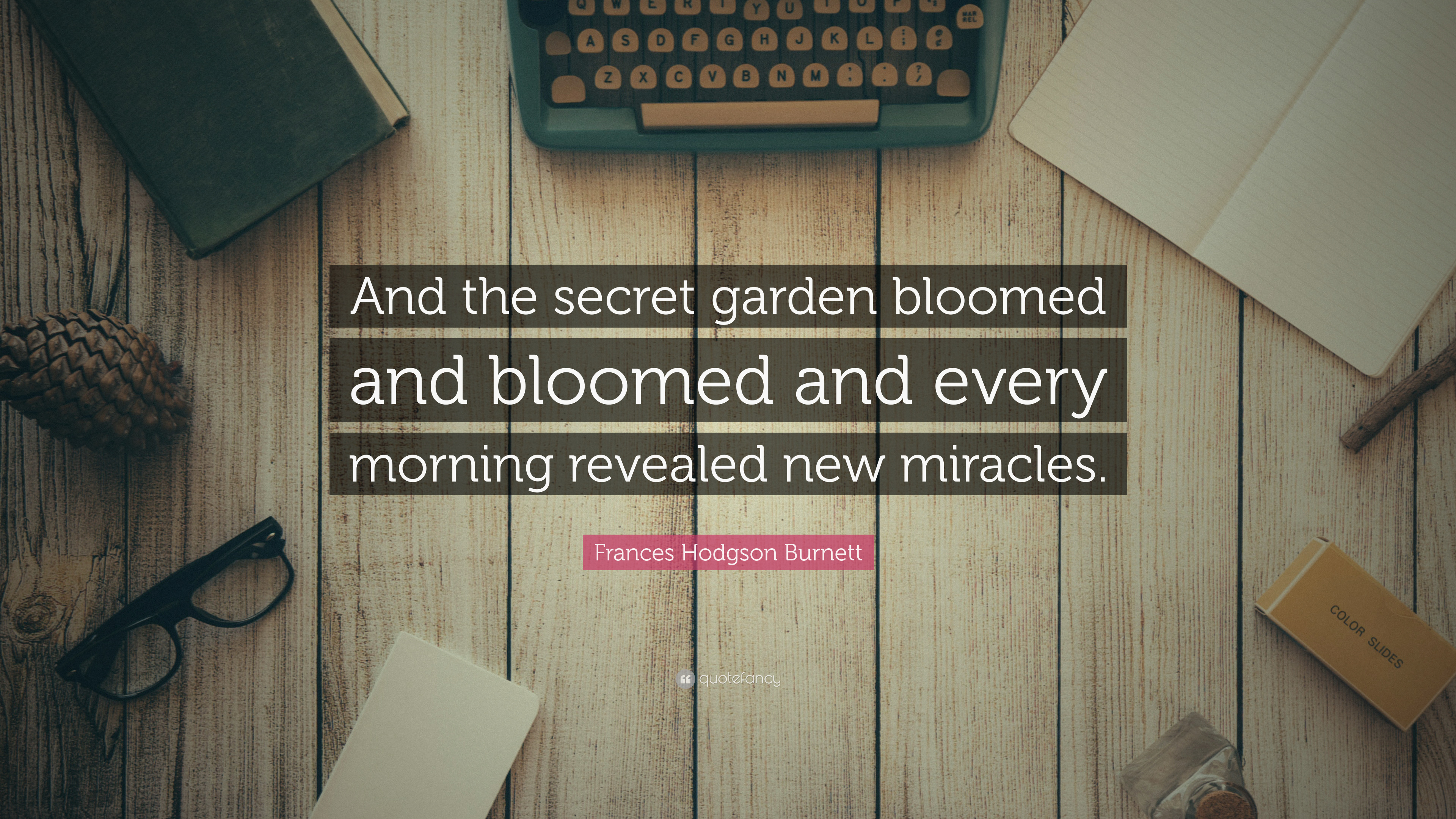 Frances Hodgson Burnett Quote And The Secret Garden Bloomed And