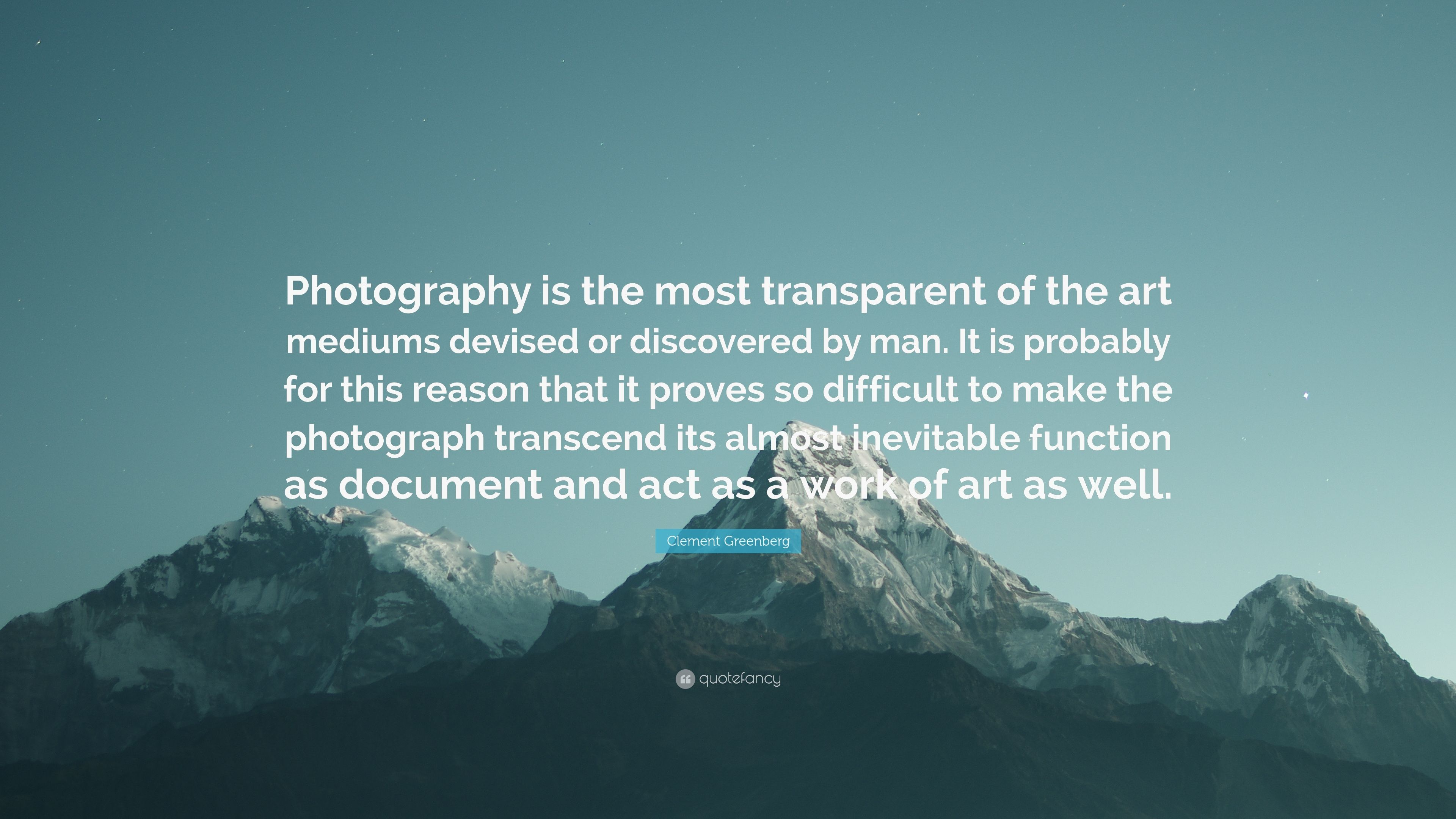 """Clement Greenberg Quote: """"Photography is the most"""