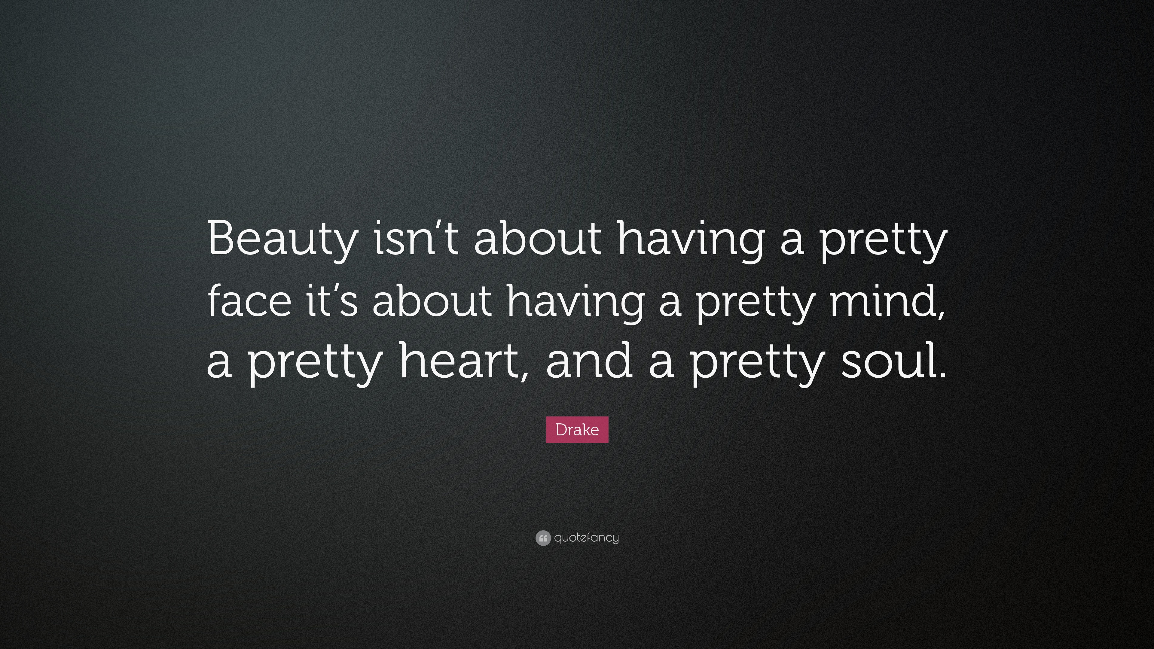 "Drake Song Quotes Drake Quote ""Beauty Isn't About Having A Pretty Face It's About"