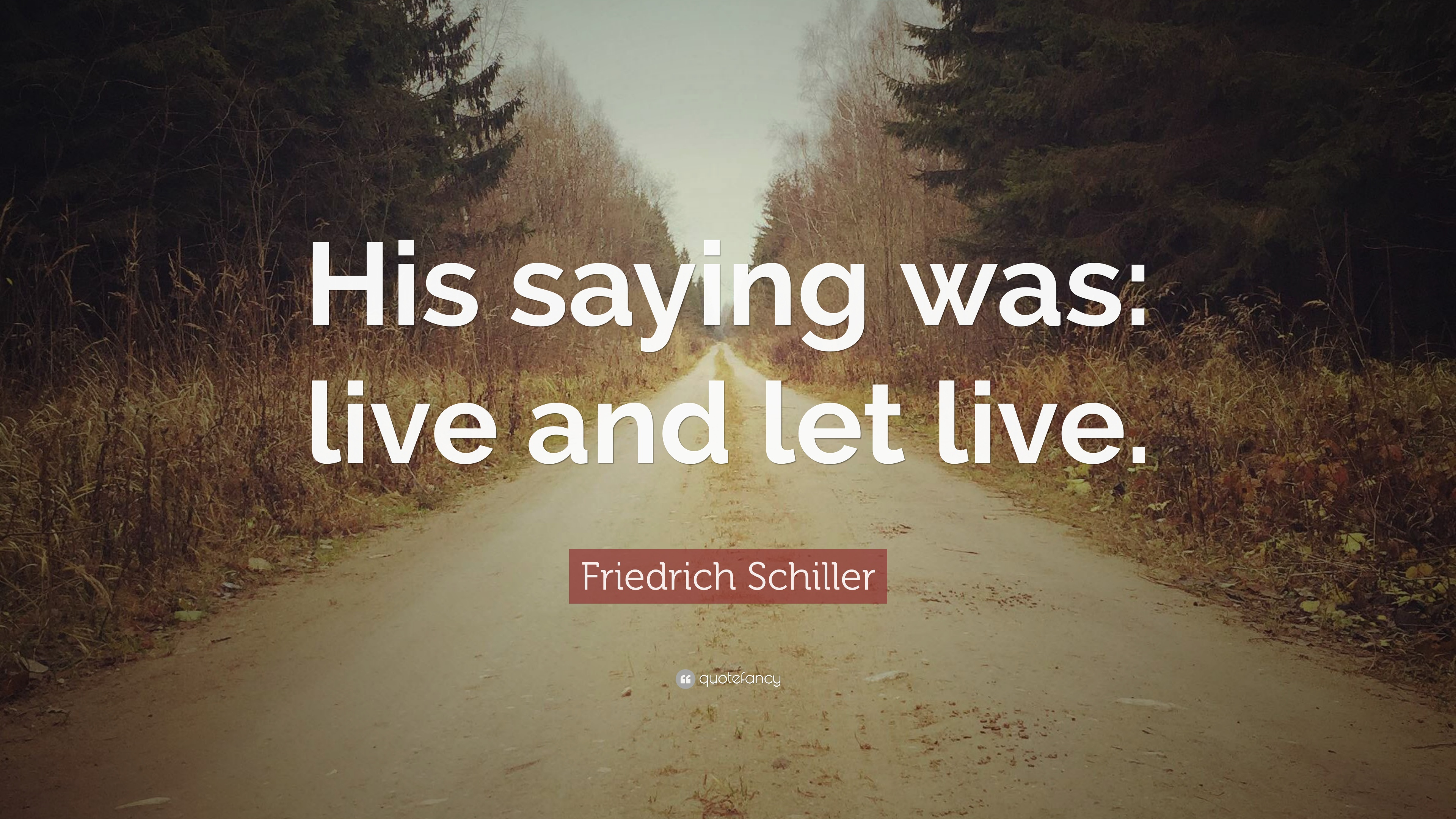 Friedrich Schiller Quote His Saying Was Live And Let Live 12