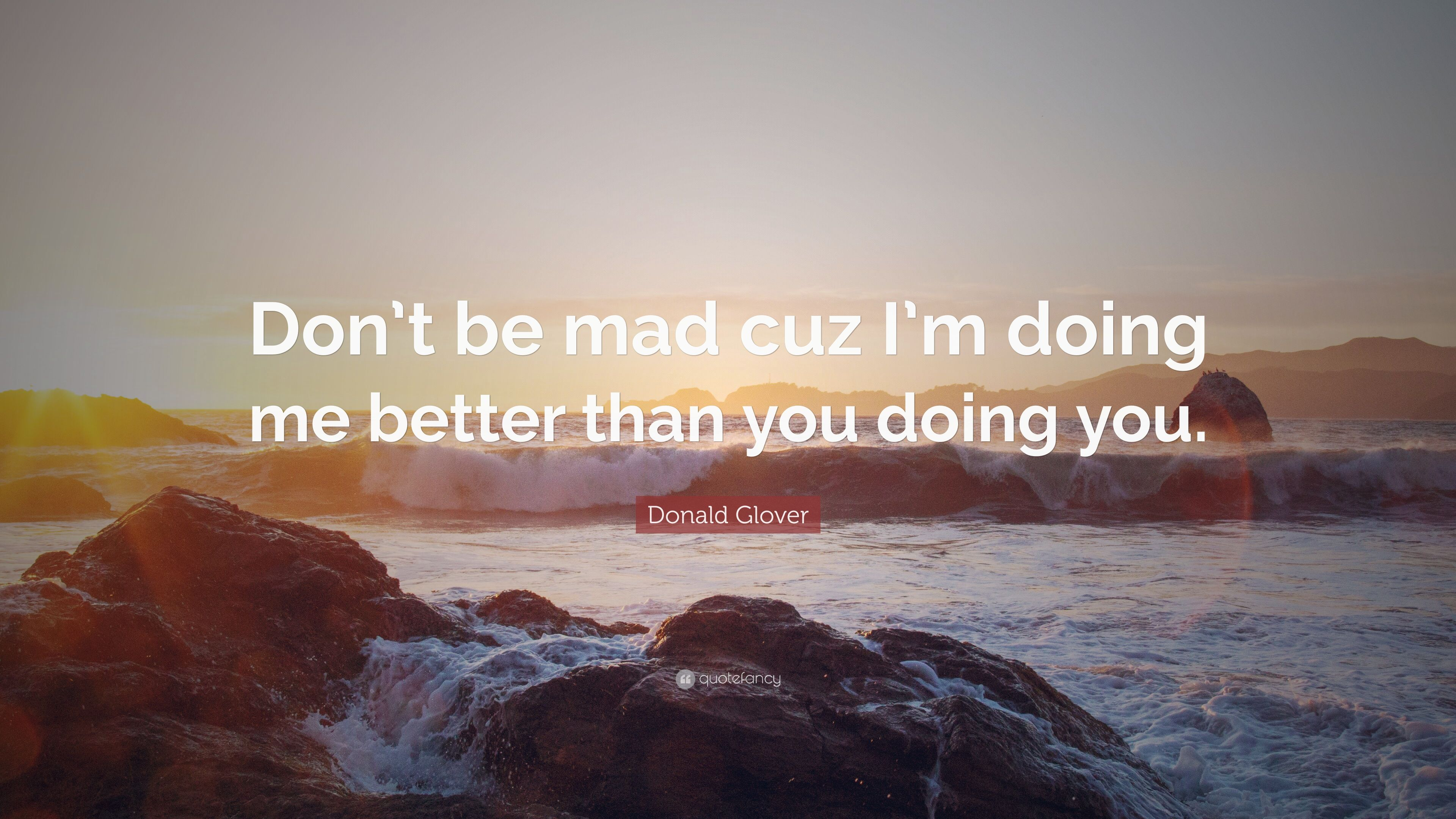 Donald Glover Quote: U201cDonu0027t Be Mad Cuz Iu0027m Doing Me