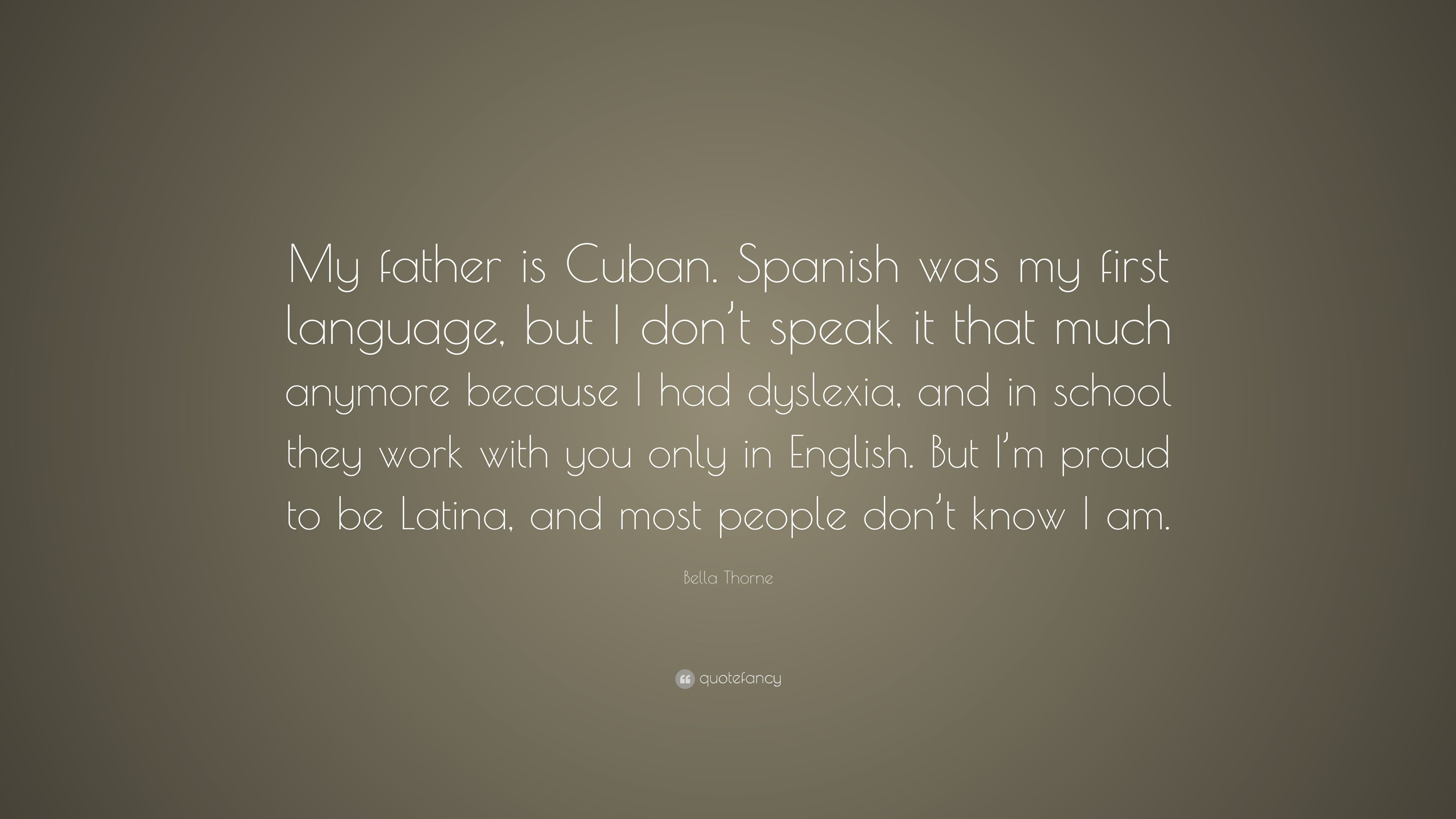 """Bella Thorne Quote: """"My father is Cuban  Spanish was my first"""
