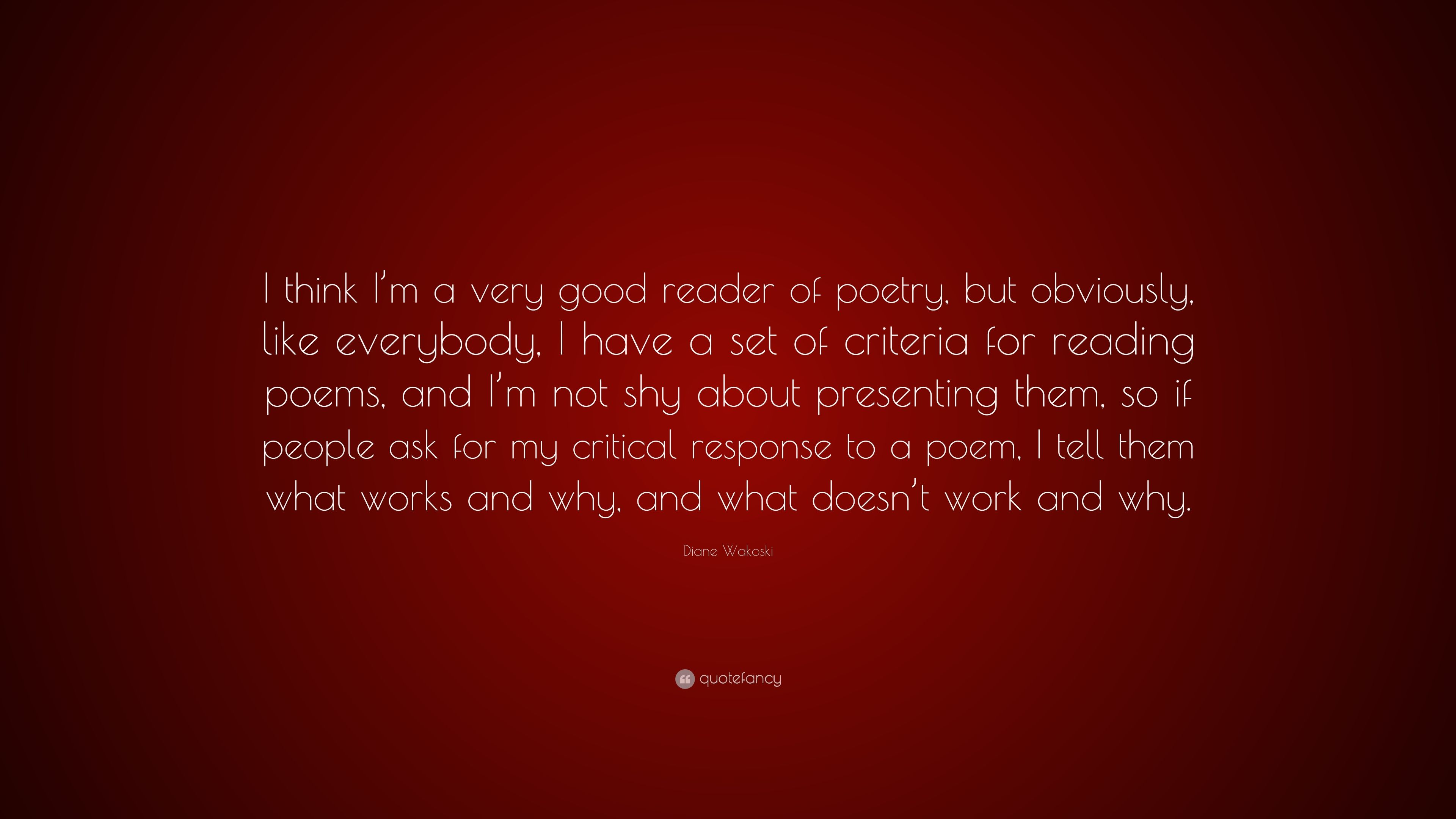 """Diane Wakoski Quote: """"I think I'm a very good reader of"""
