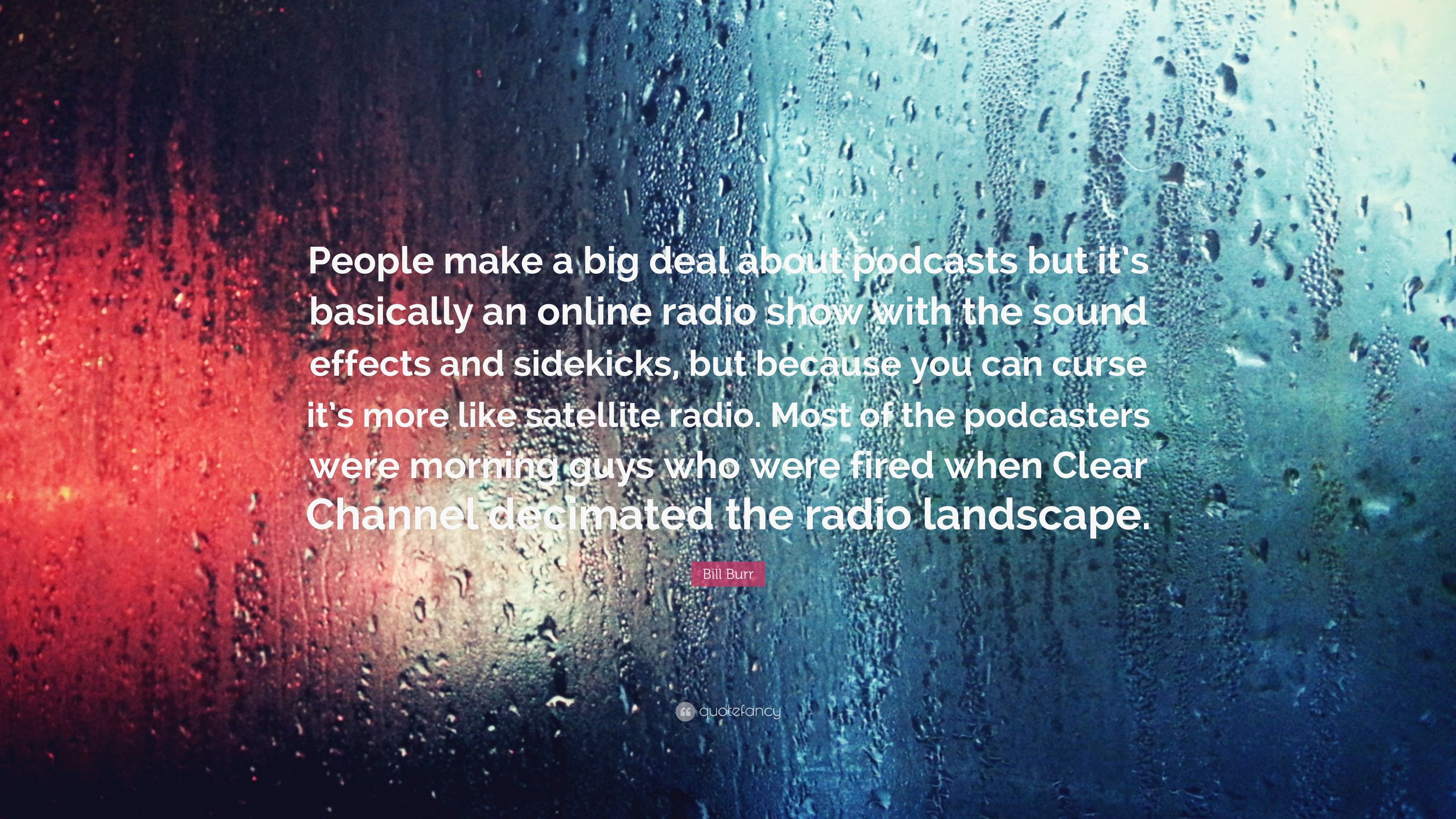 """Bill Burr Quote: """"People make a big deal about podcasts but"""
