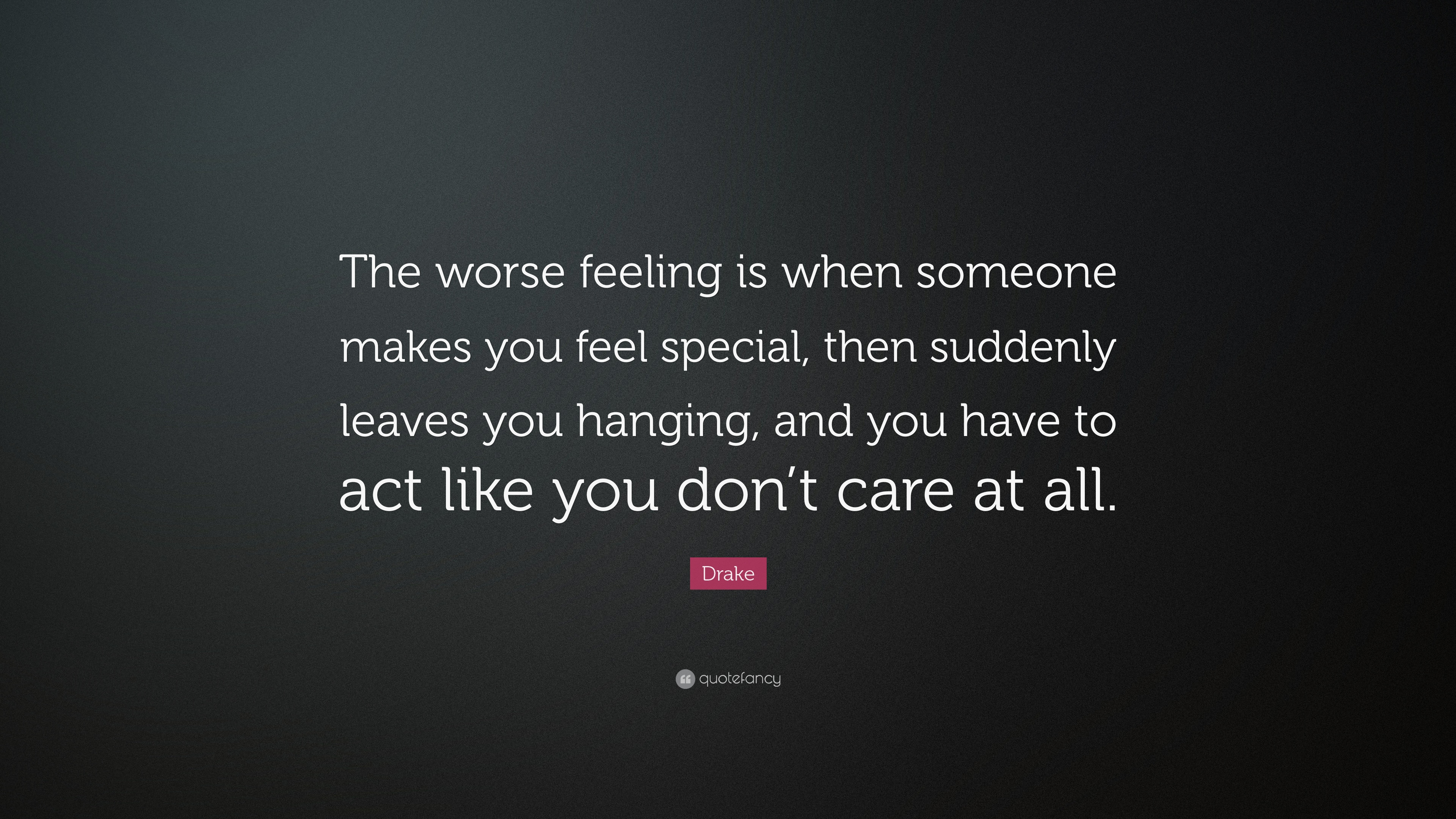 Drake Quote The Worse Feeling Is When Someone Makes You Feel