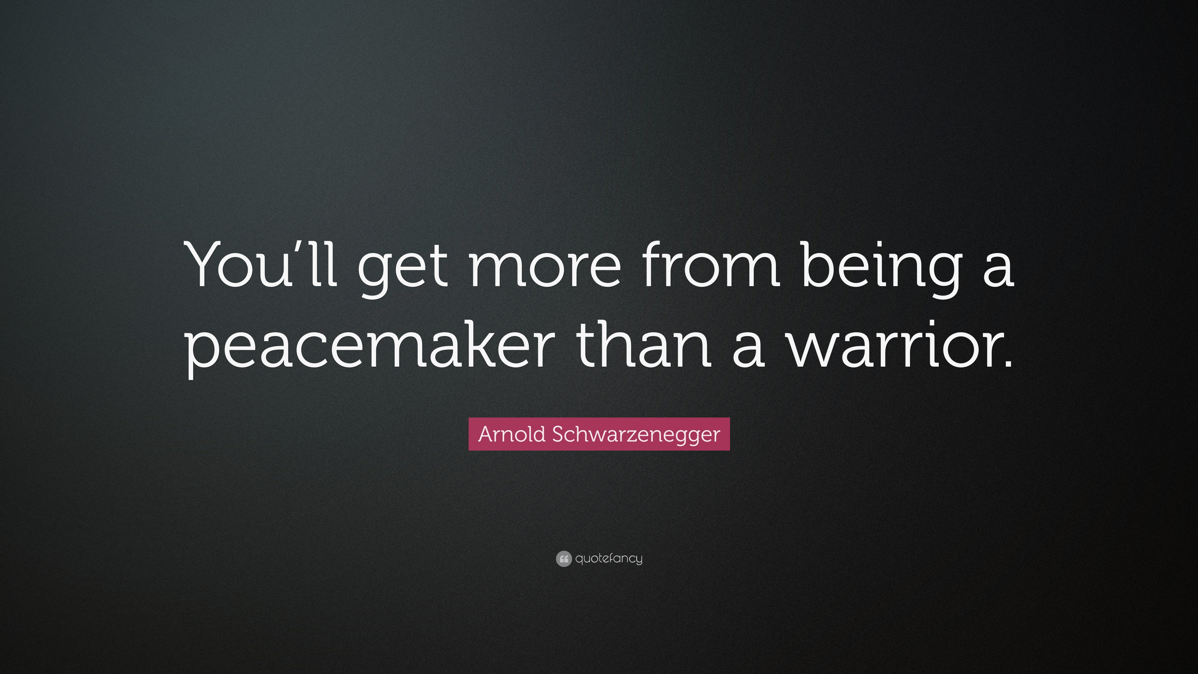 "Peacemaker Quotes Arnold Schwarzenegger Quote ""You'll Get More From Being A"