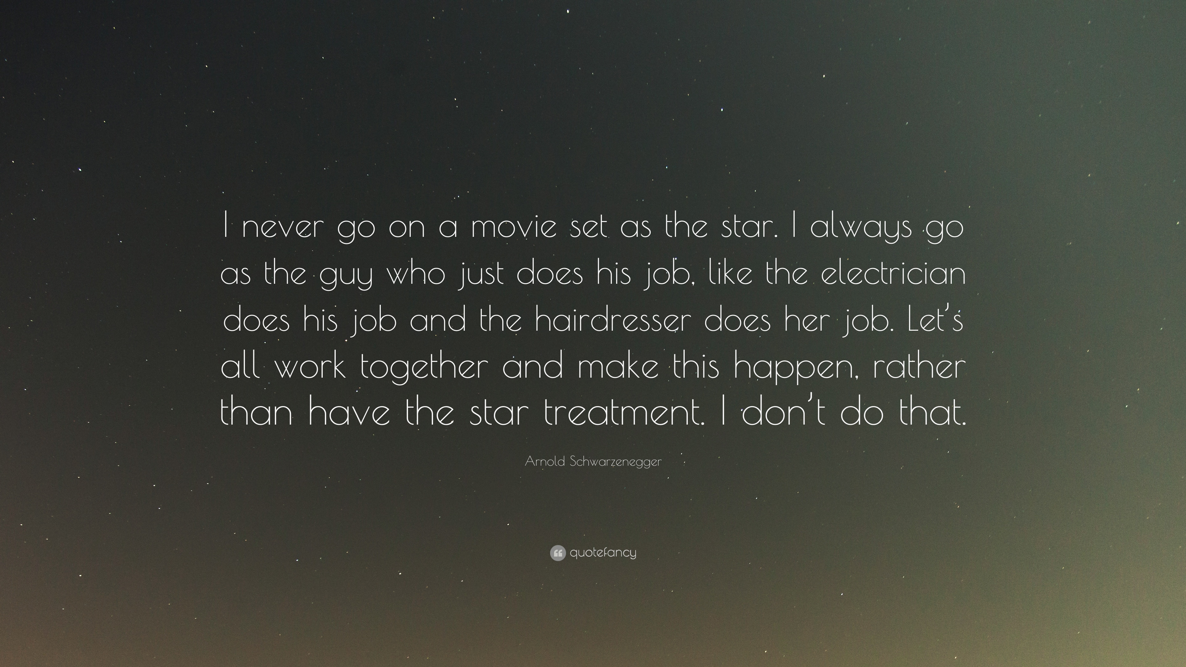 Arnold Schwarzenegger Quote I Never Go On A Movie Set As The Star