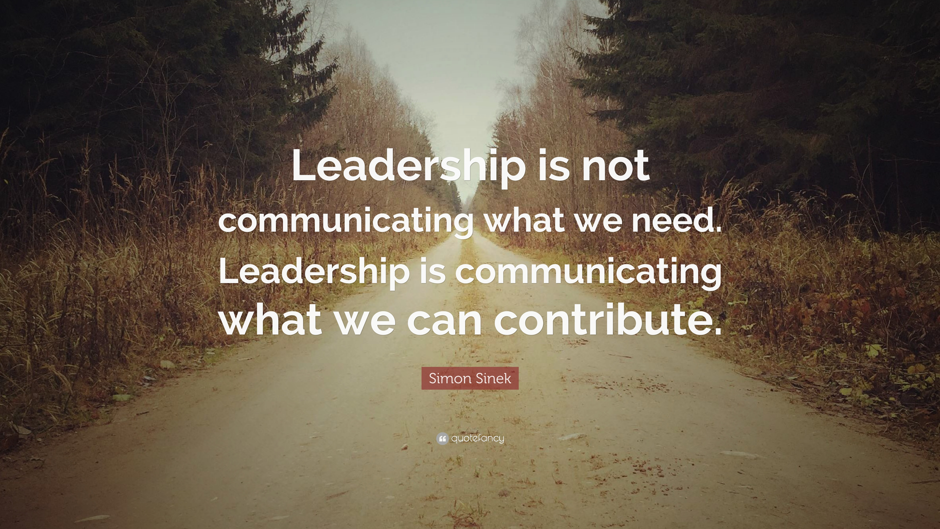 Simon Sinek Quote Leadership Is Not Communicating What We Need