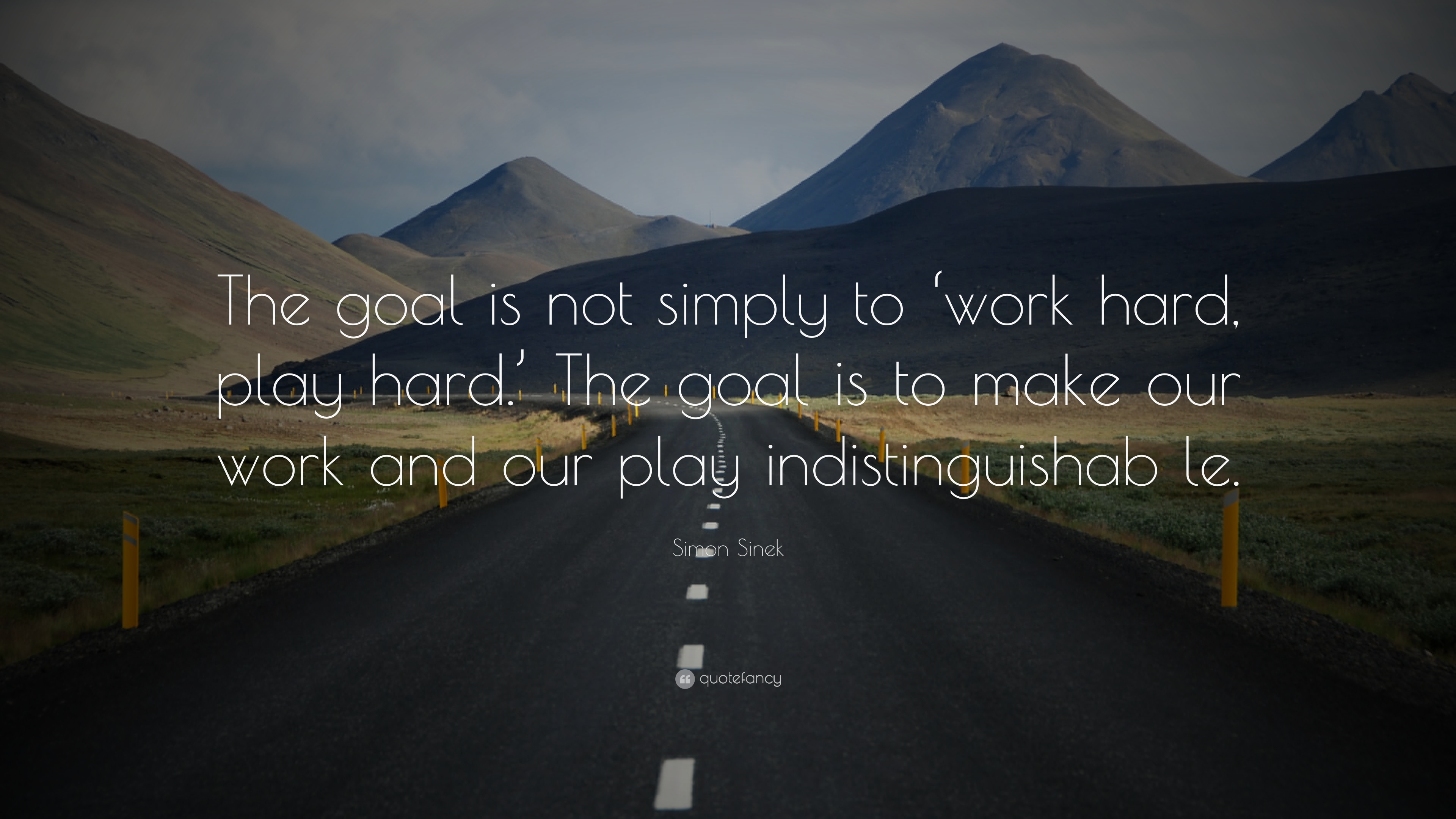 "Simon Sinek Quote: ""The goal is not simply to 'work hard, play"